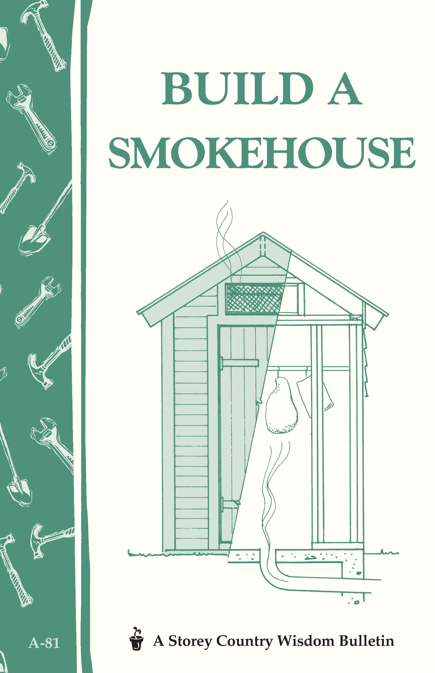 Build a Smokehouse Storey Country Wisdom Bulletin A-81 - Ed Epstein