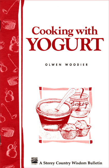 Cooking with Yogurt Storey's Country Wisdom Bulletin A-86 - Olwen Woodier