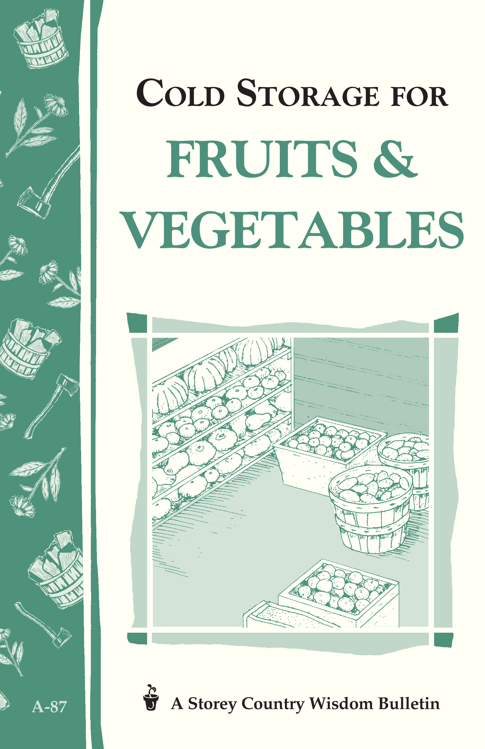 Cold Storage for Fruits & Vegetables Storey Country Wisdom Bulletin A-87 - John Storey