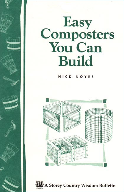 Easy Composters You Can Build Storey's Country Wisdom Bulletin A-139 - Nick Noyes