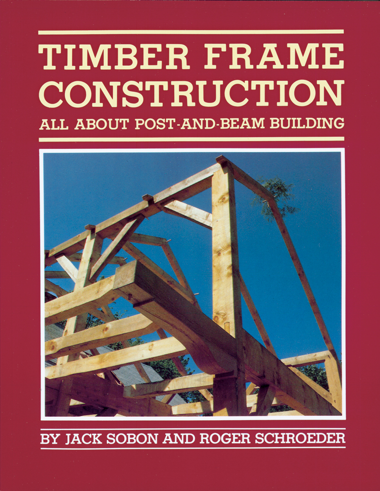 Timber Frame Construction All About Post-and-Beam Building - Jack A. Sobon