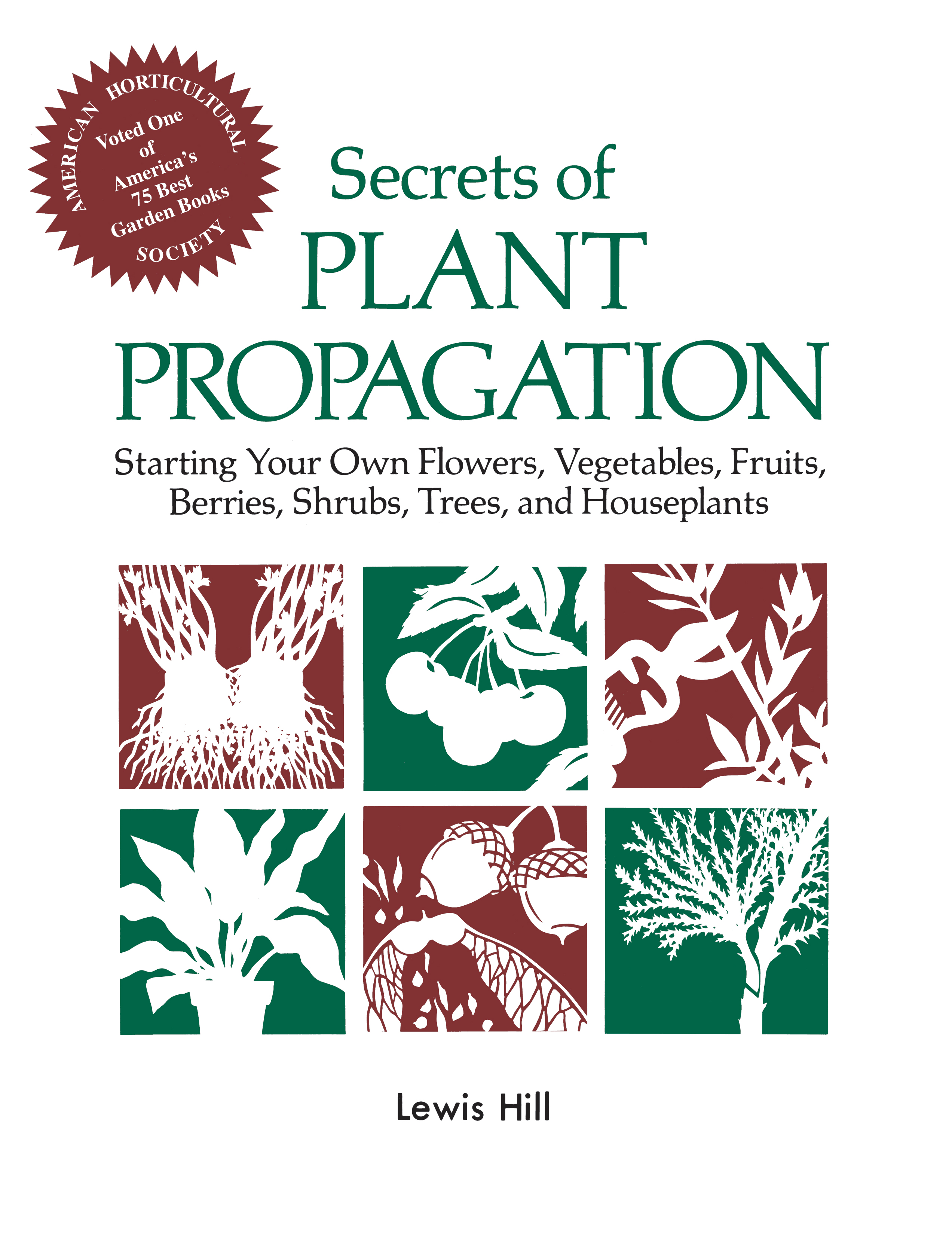 Secrets of Plant Propagation Starting Your Own Flowers, Vegetables, Fruits, Berries, Shrubs, Trees, and Houseplants - Lewis Hill