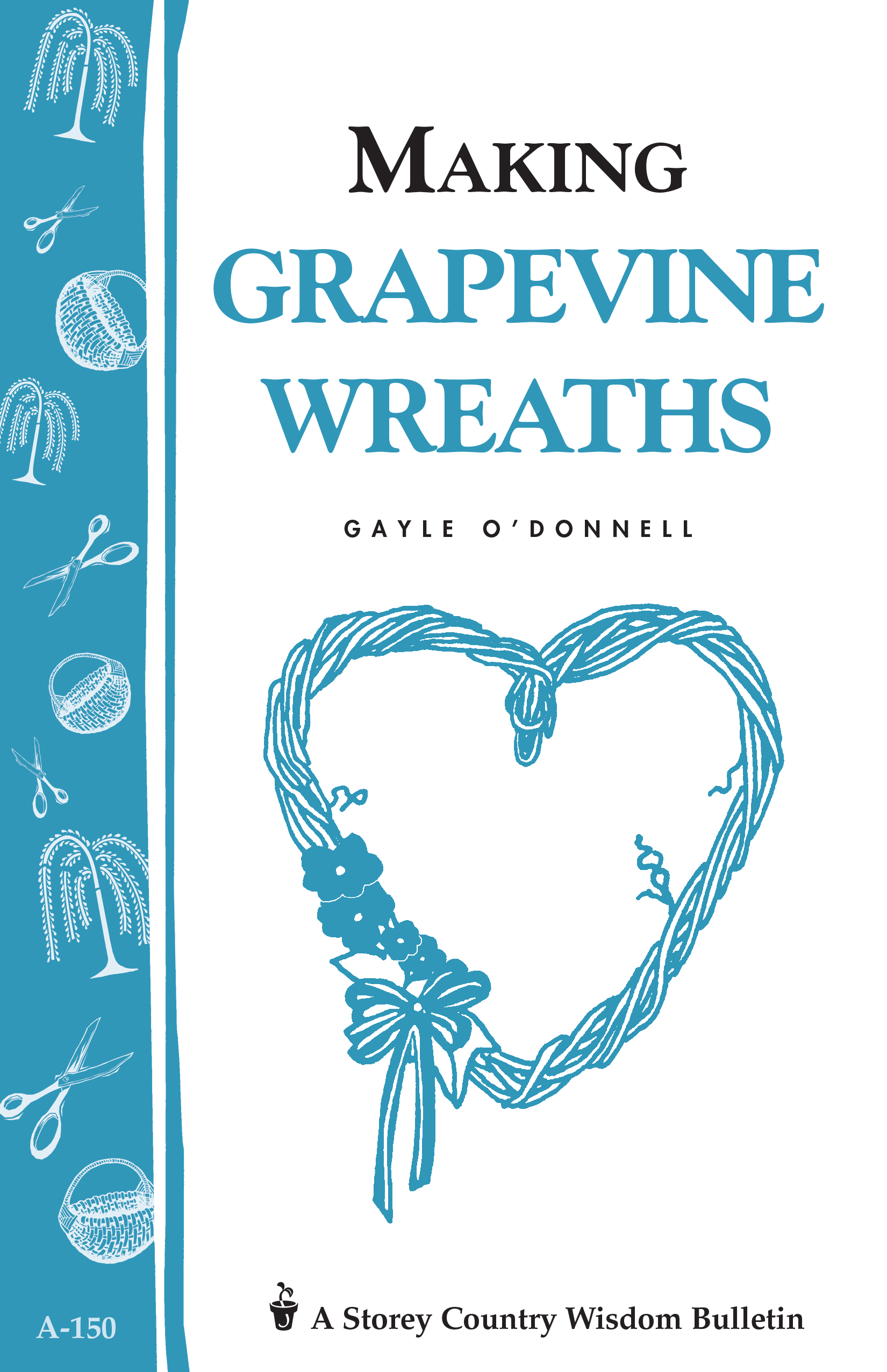Making Grapevine Wreaths Storey's Country Wisdom Bulletin A-150 - Gayle O'Donnell