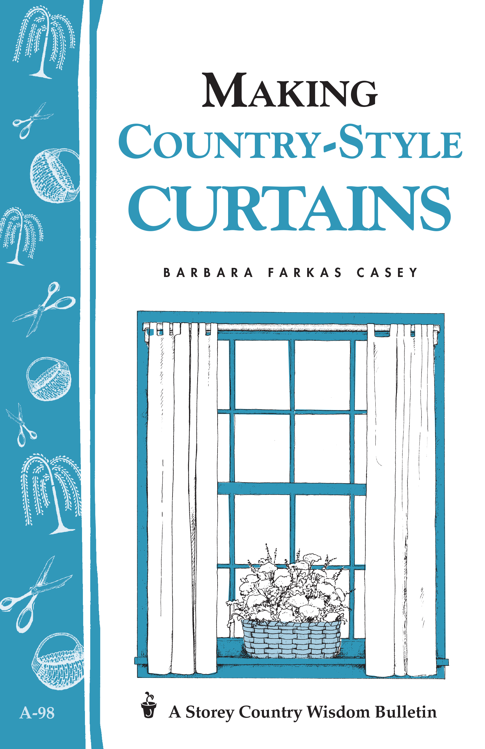 Making Country-Style Curtains Storey's Country Wisdom Bulletin A-98 - Barbara Farkas Casey