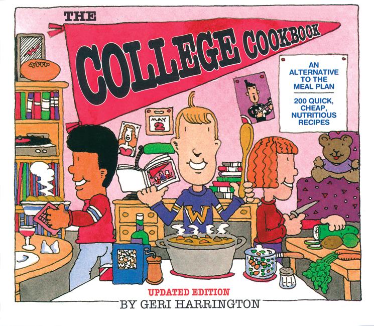 The College Cookbook An Alternative to the Meal Plan - Geri Harrington