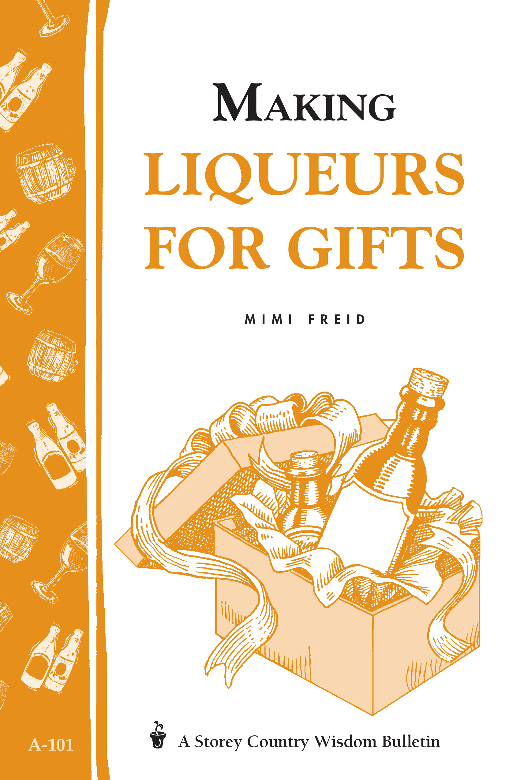 Making Liqueurs for Gifts Storey's Country Wisdom Bulletin A-101 - Mimi Freid