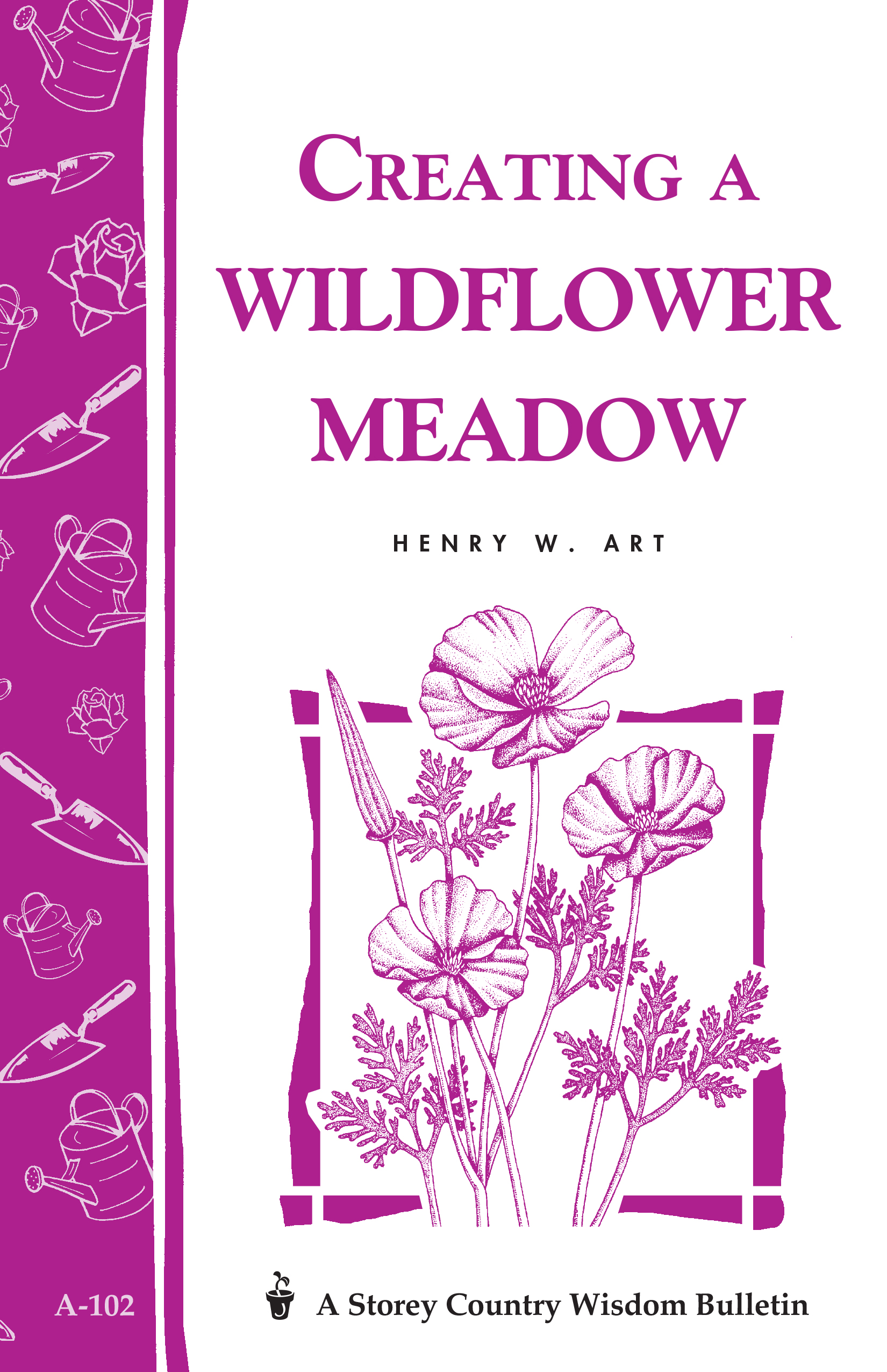 Creating a Wildflower Meadow Storey's Country Wisdom Bulletin A-102 - Henry W. Art