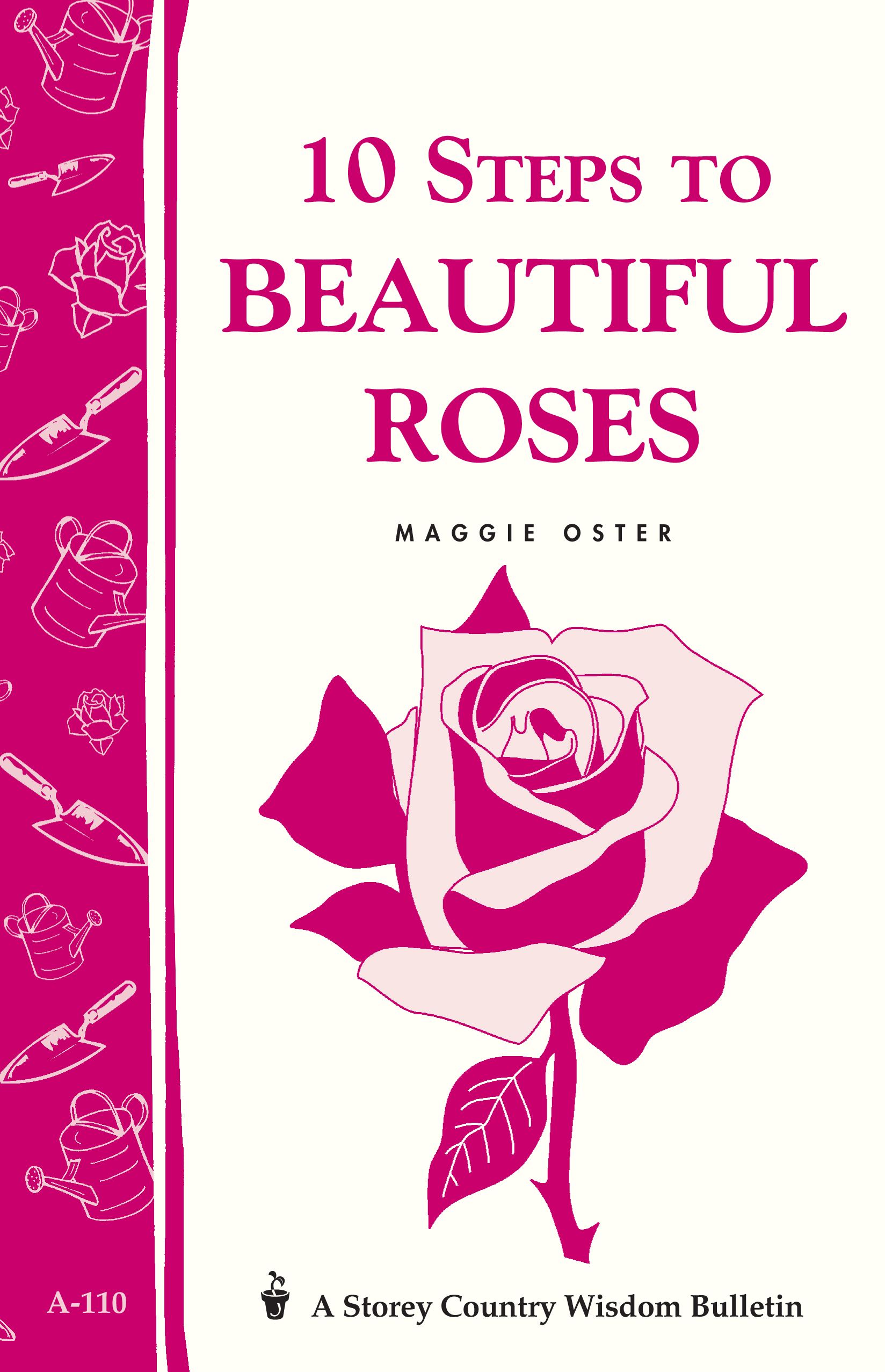 10 Steps to Beautiful Roses Storey Country Wisdom Bulletin A-110 - Maggie Oster