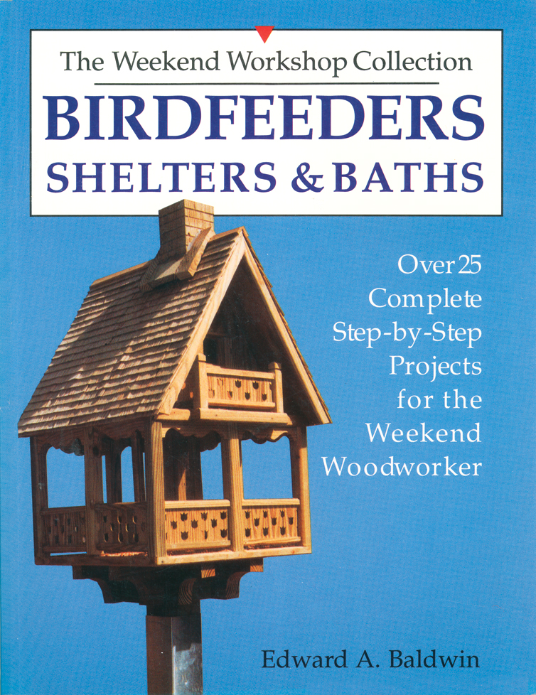 Birdfeeders, Shelters and Baths  - Edward A. Baldwin