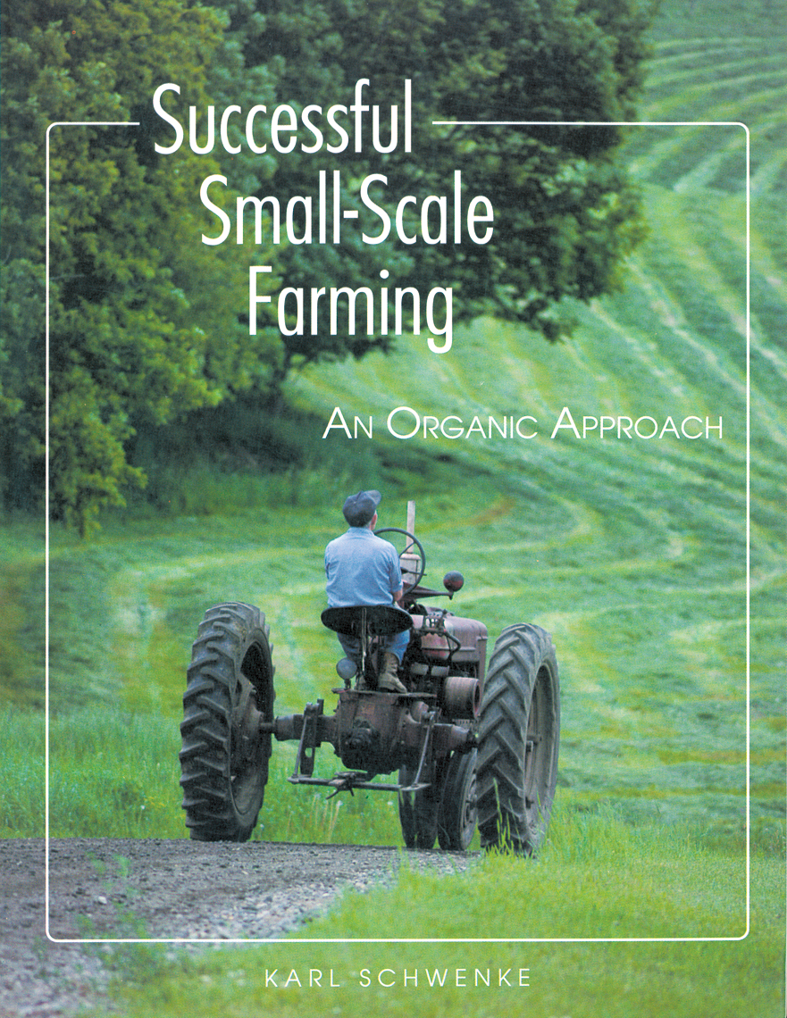 Successful Small-Scale Farming An Organic Approach - Karl Schwenke