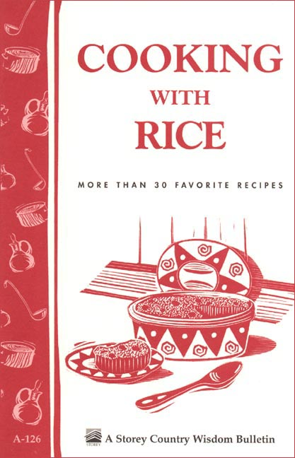 Cooking with Rice More Than 30 Favorite Recipes / Storey's Country Wisdom Bulletin A-124 - Cornelia M. Parkinson