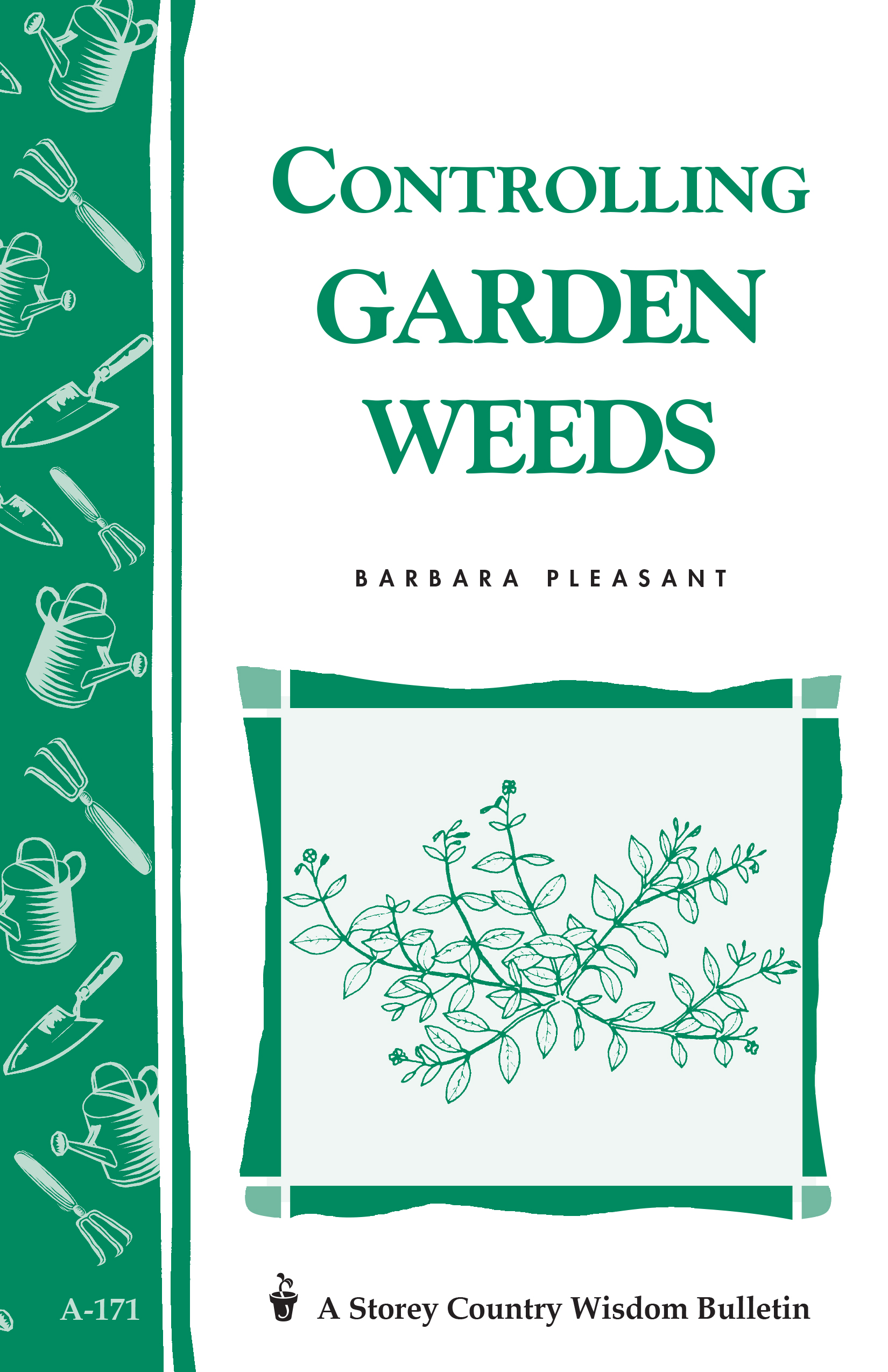 Controlling Garden Weeds Storey's Country Wisdom Bulletin A-171 - Barbara Pleasant