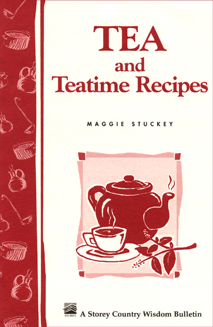 Tea and Teatime Recipes Storey's Country Wisdom Bulletin A-174 - Maggie Stuckey