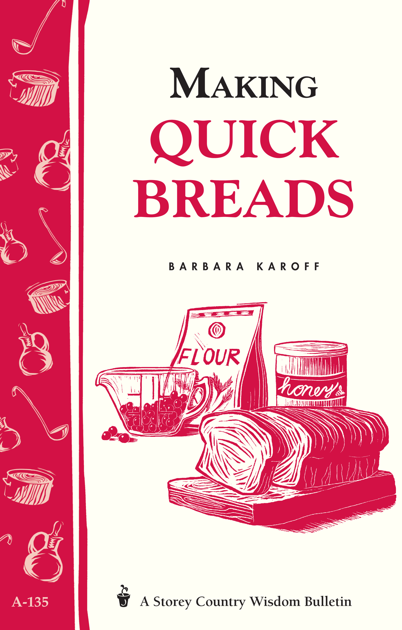 Making Quick Breads Storey's Country Wisdom Bulletin A-135 - Barbara Karoff