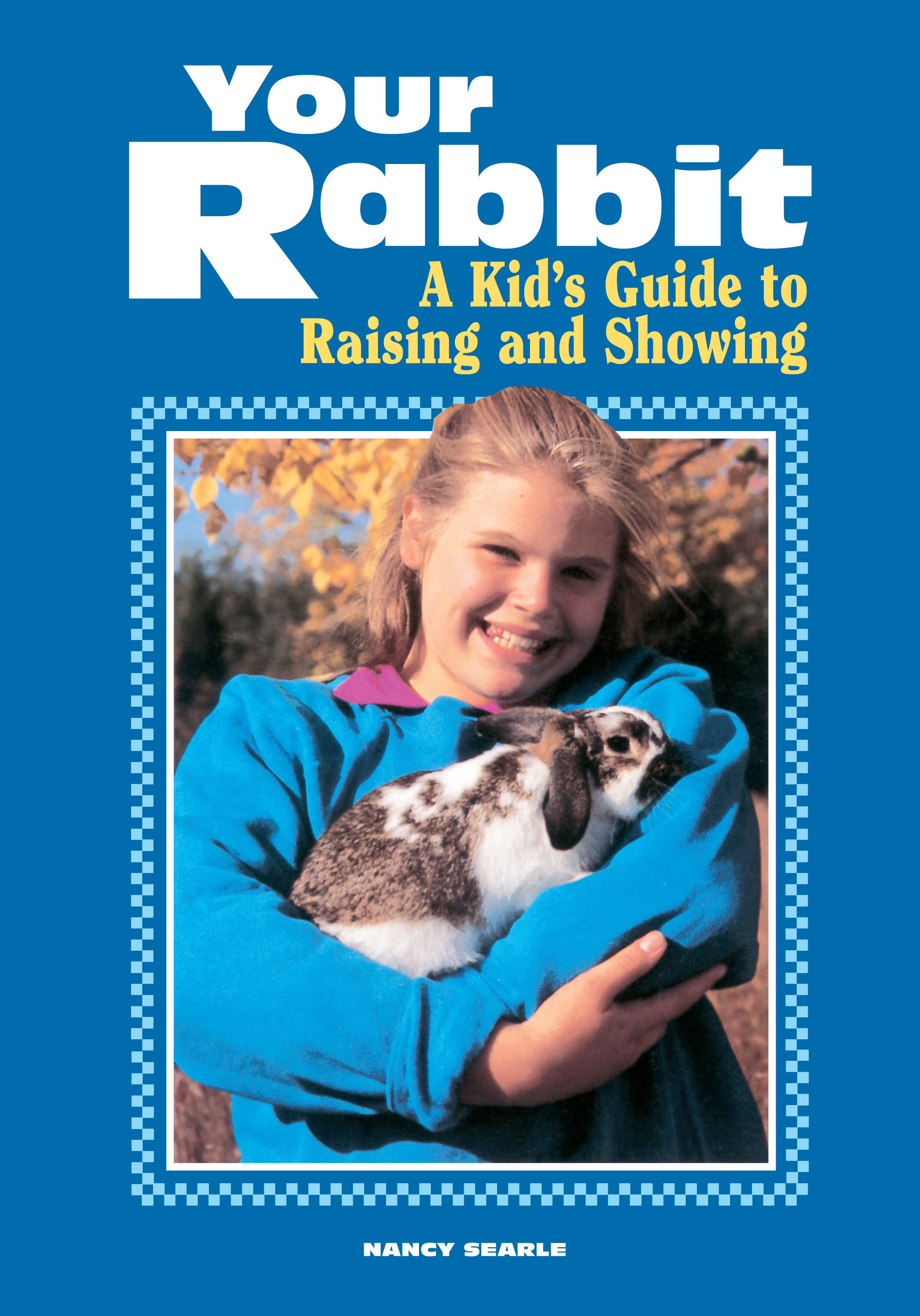 Your Rabbit A Kid's Guide to Raising and Showing - Nancy Searle