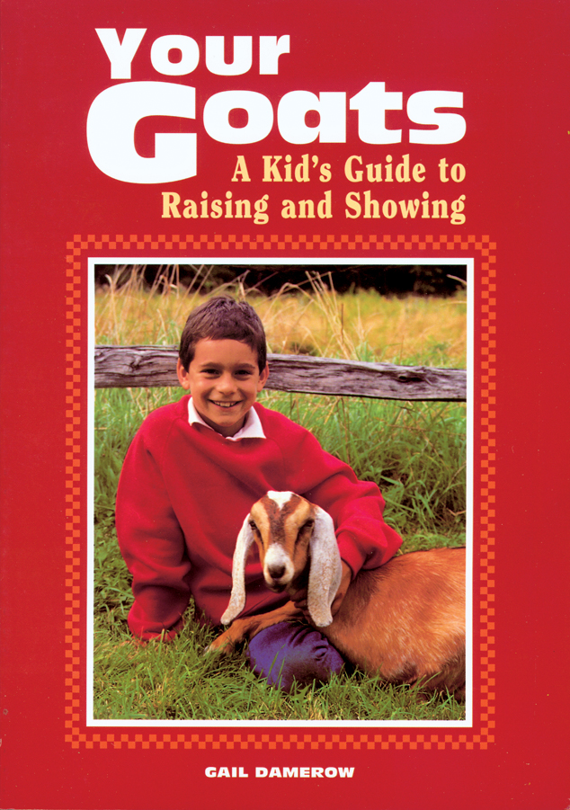 Your Goats A Kid's Guide to Raising and Showing - Gail Damerow