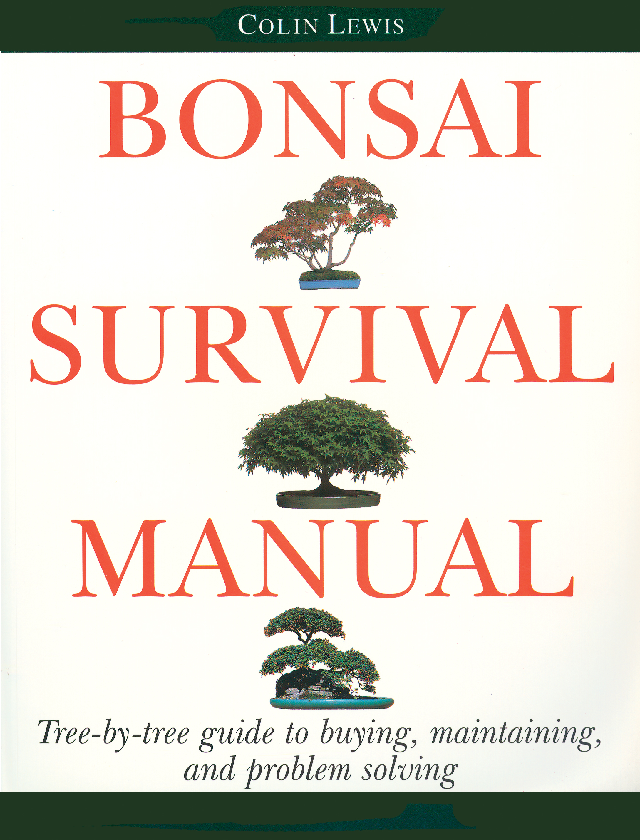 Bonsai Survival Manual Tree-by-Tree Guide to Buying, Maintaining, and Problem Solving - Colin Lewis