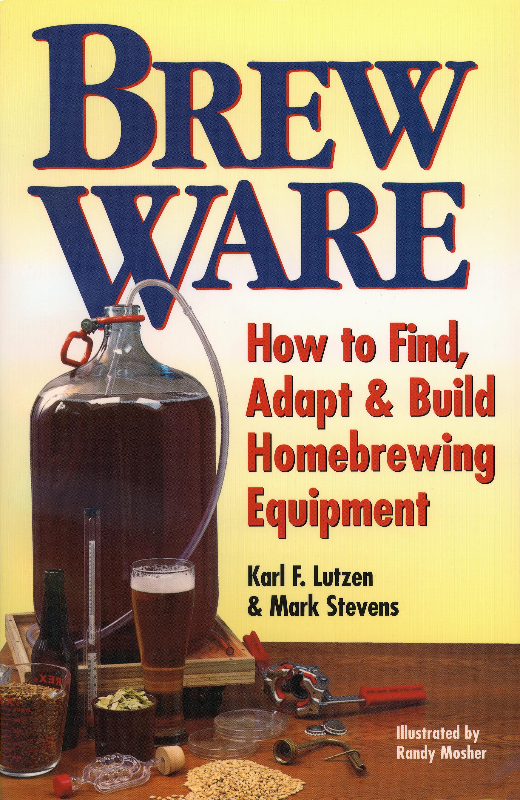 Brew Ware How to Find, Adapt & Build Homebrewing Equipment - Karl F. Lutzen