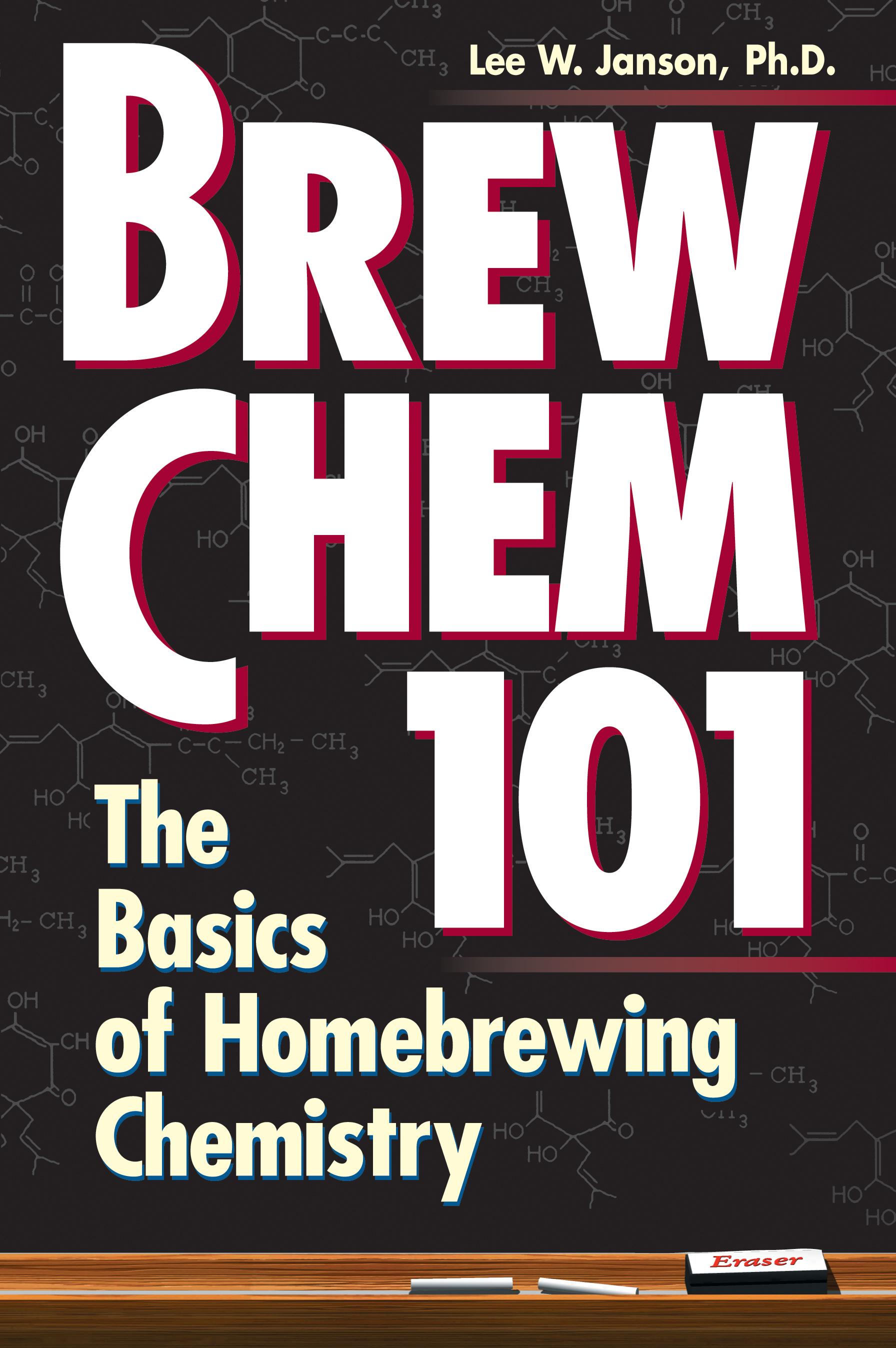 Brew Chem 101 The Basics of Homebrewing Chemistry - Lee W. Janson