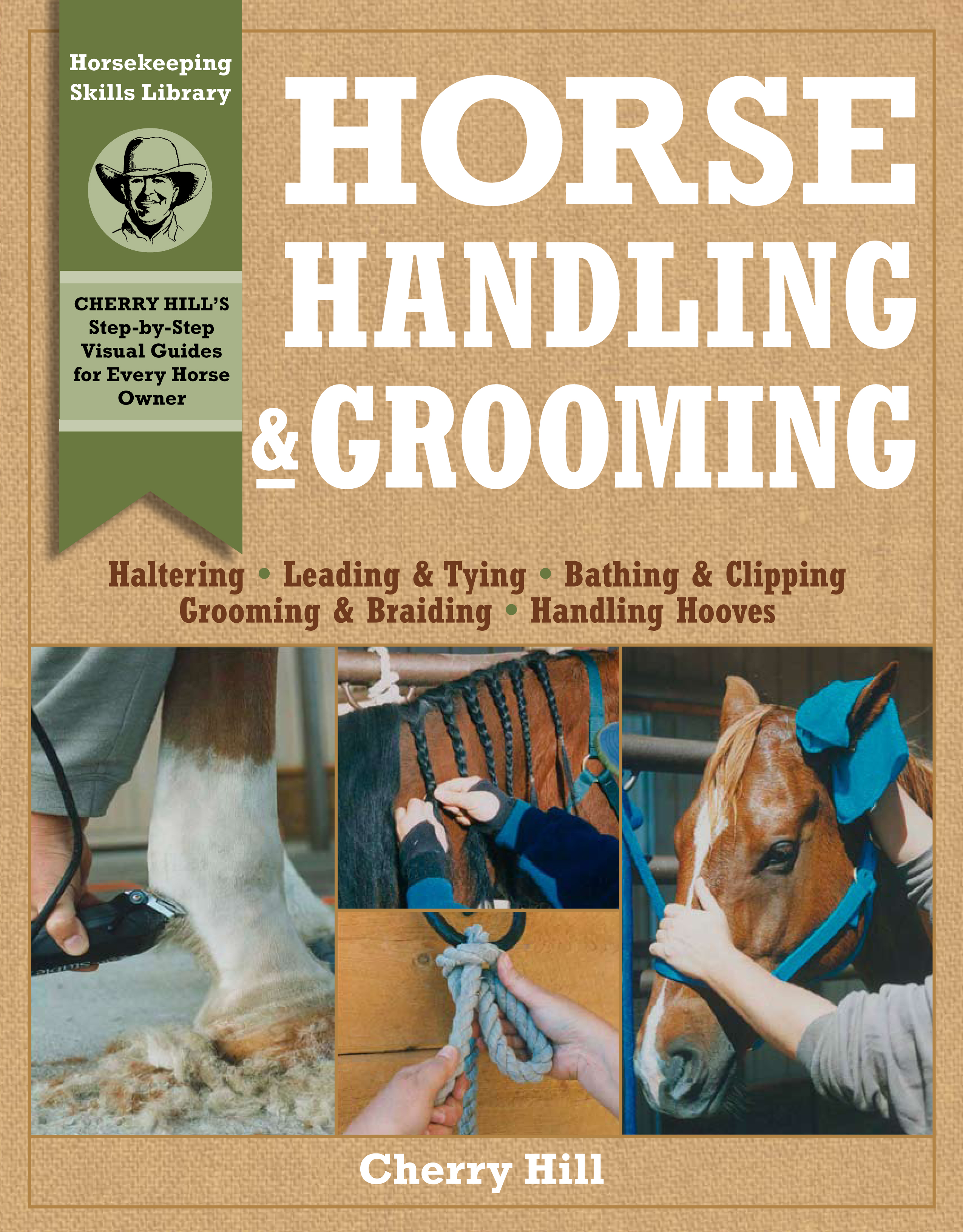 Horse Handling & Grooming Haltering * Leading & Tying * Bathing & Clipping * Grooming & Braiding * Handling Hooves - Cherry Hill