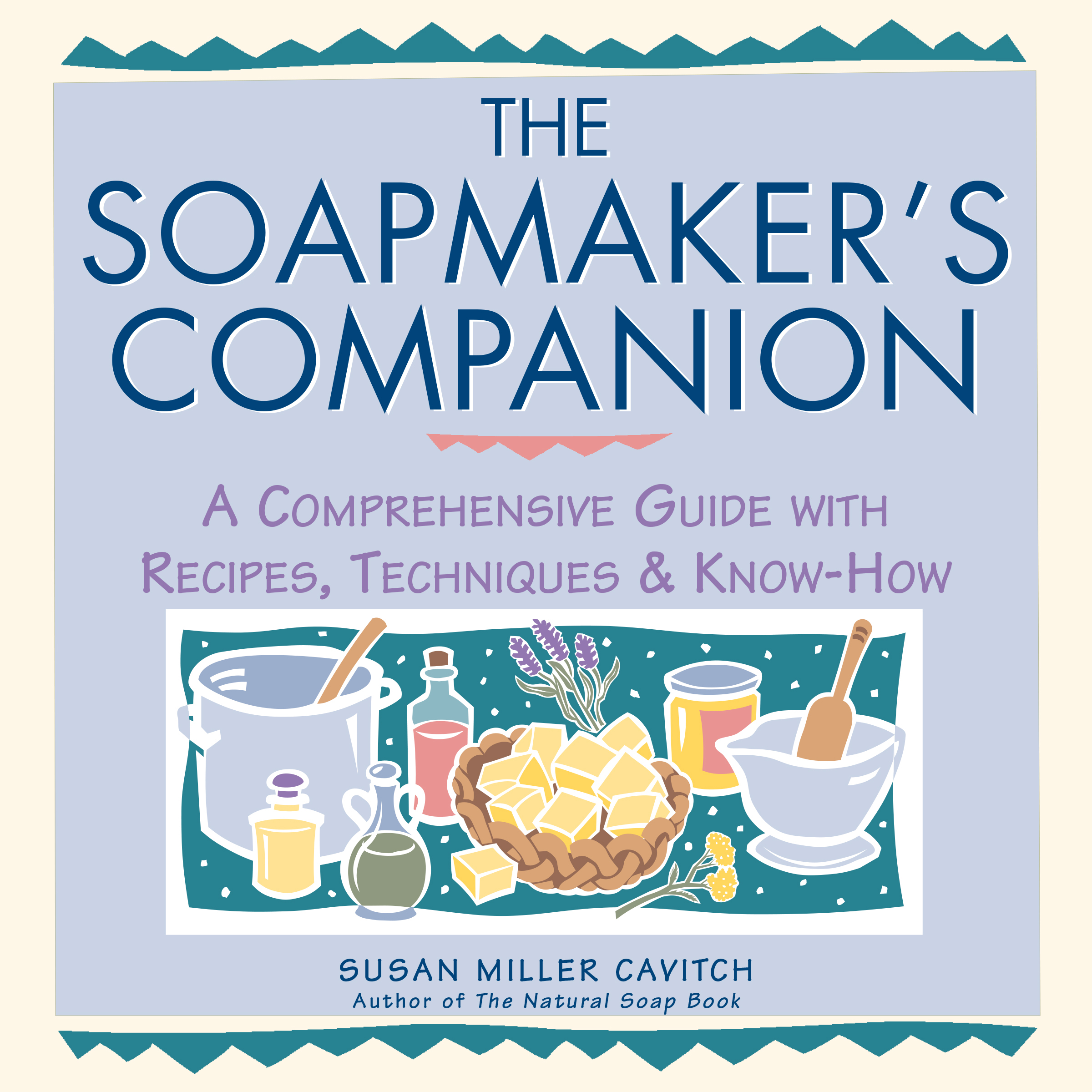 The Soapmaker's Companion A Comprehensive Guide with Recipes, Techniques & Know-How - Susan Miller Cavitch