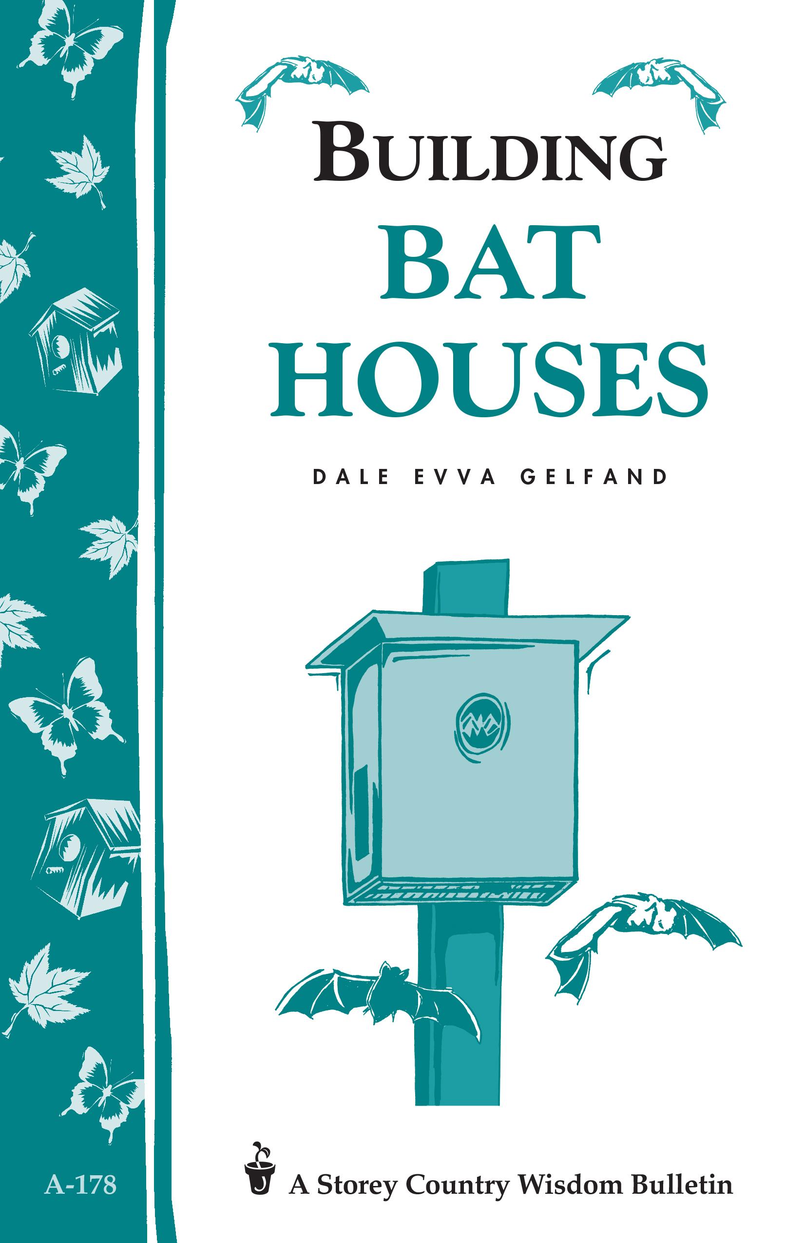 Building Bat Houses Storey's Country Wisdom Bulletin A-178 - Dale Evva Gelfand