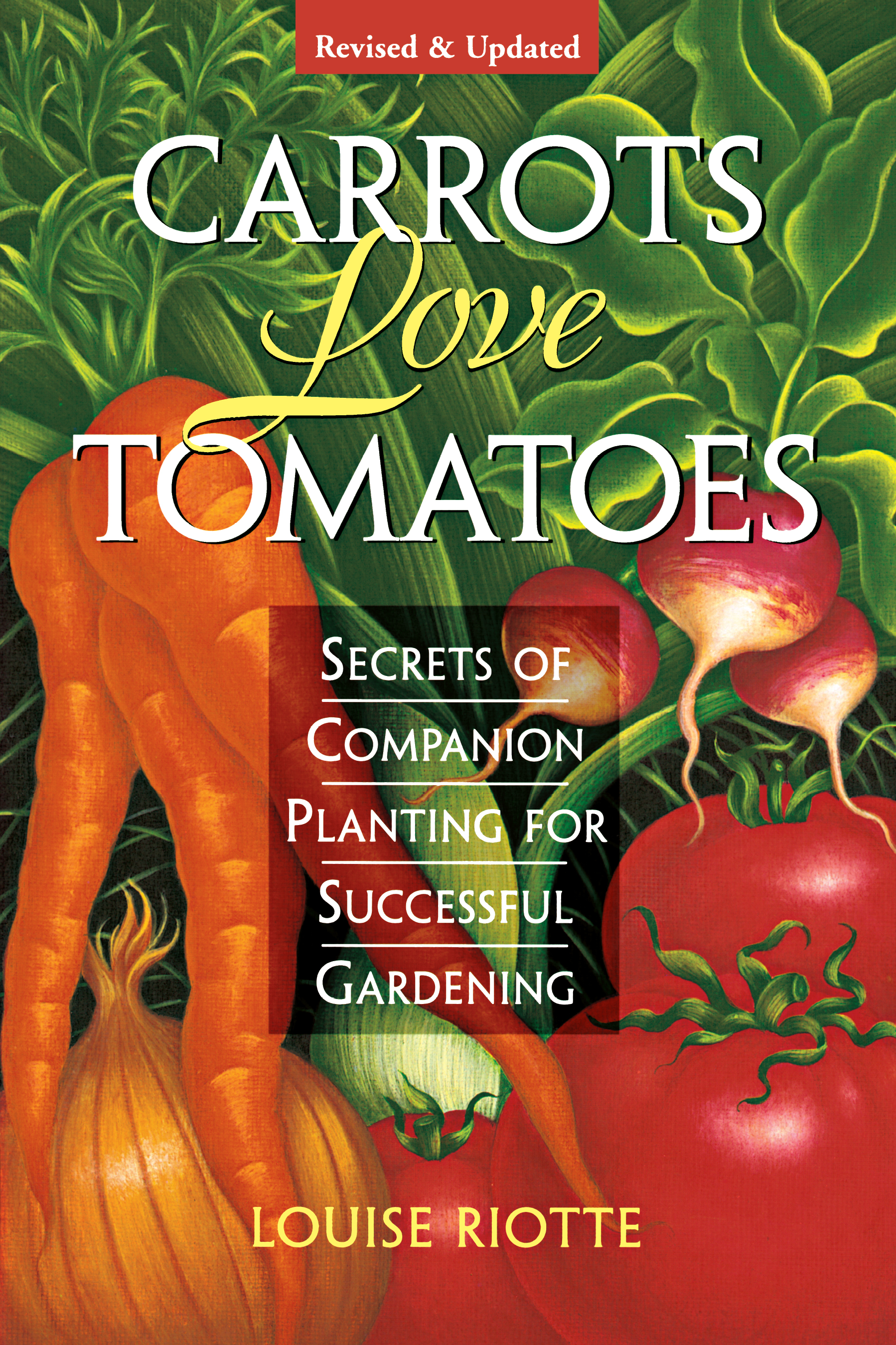 Carrots Love Tomatoes Secrets of Companion Planting for Successful Gardening - Louise Riotte