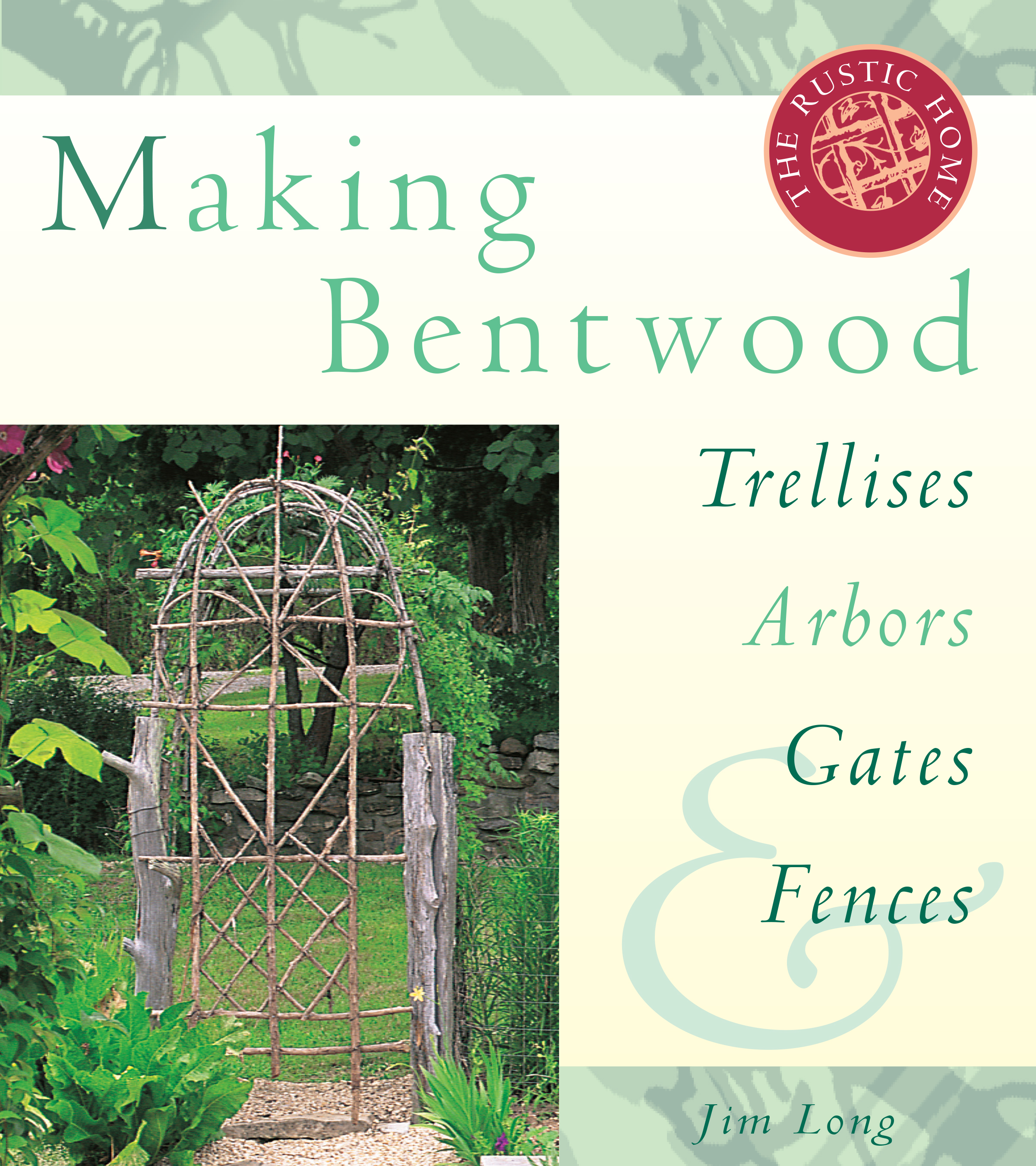 Making Bentwood Trellises, Arbors, Gates & Fences  - Jim Long