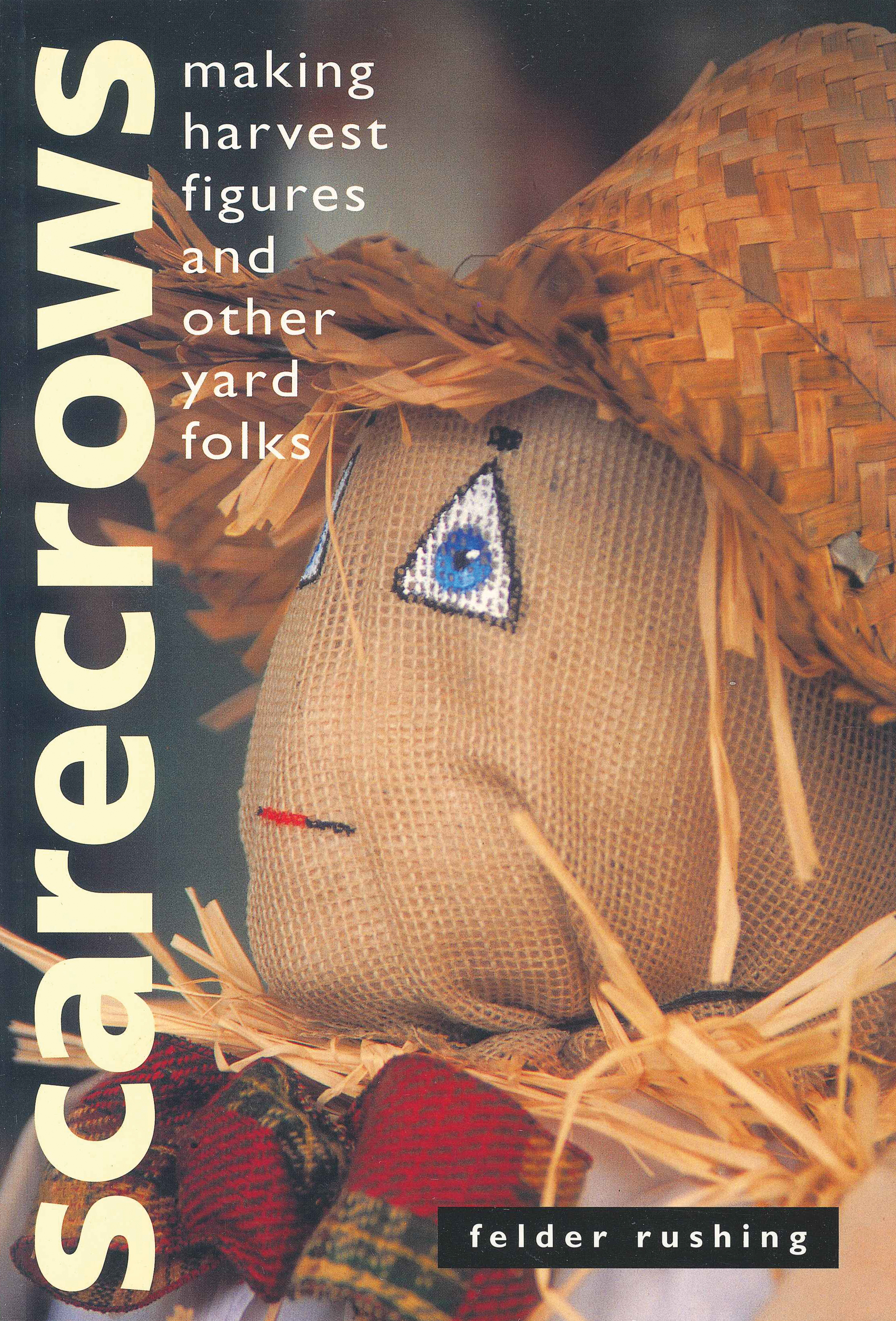 Scarecrows Making Harvest Figures and Other Yard Folks - Felder Rushing