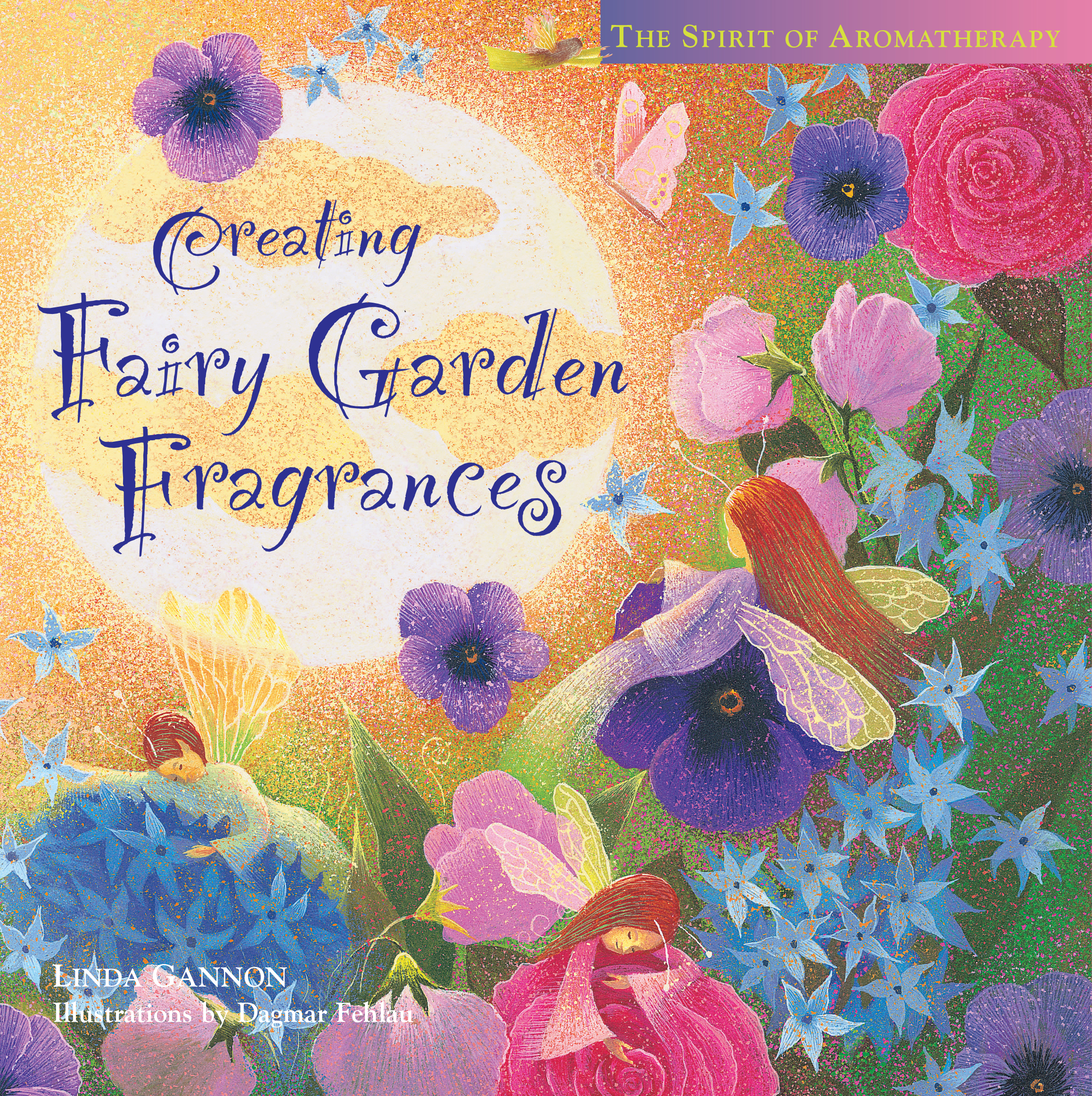 Creating Fairy Garden Fragrances The Spirit of Aromatherapy - Linda Gannon