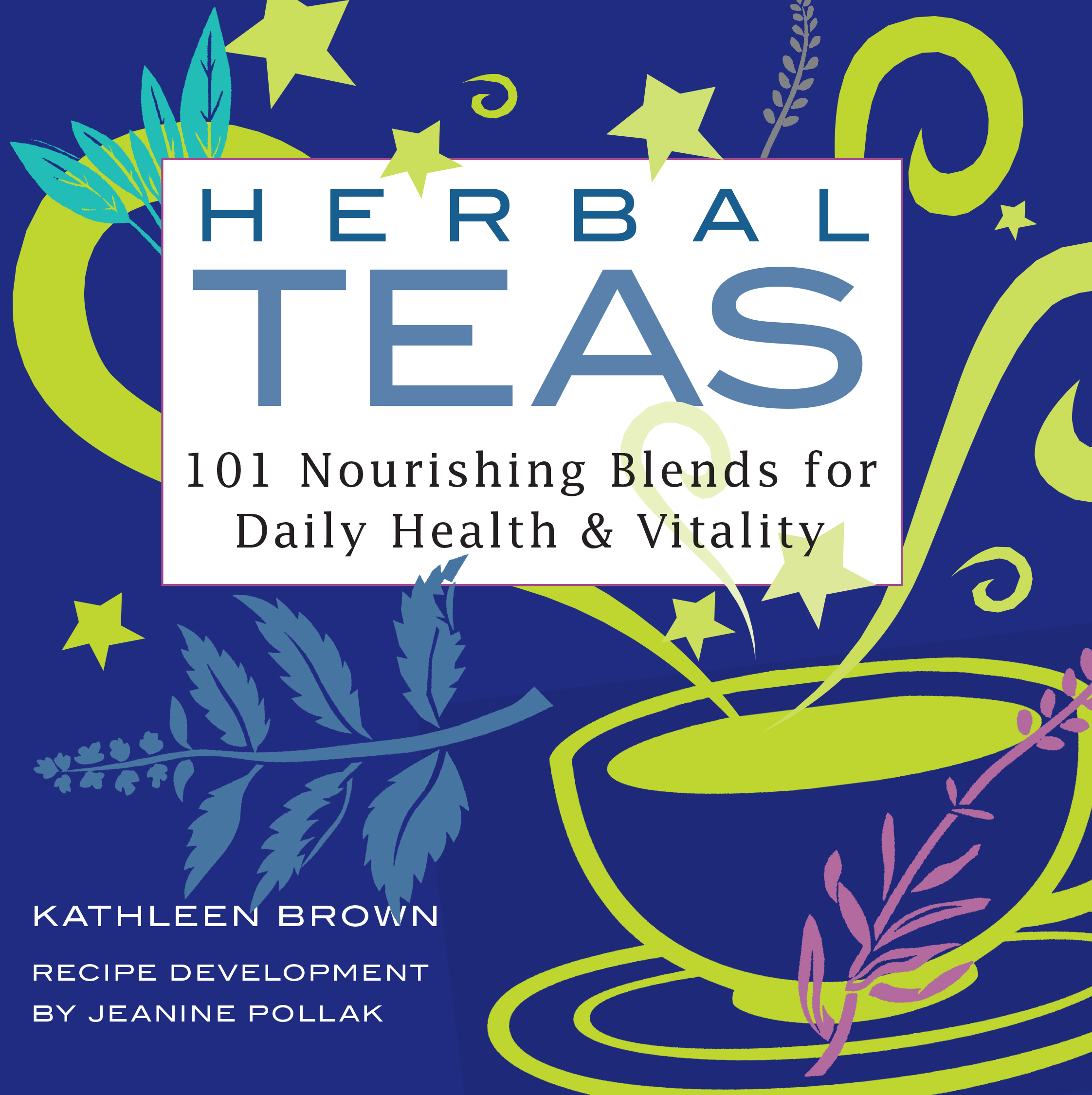 Herbal Teas 101 Nourishing Blends for Daily Health & Vitality - Kathleen Brown