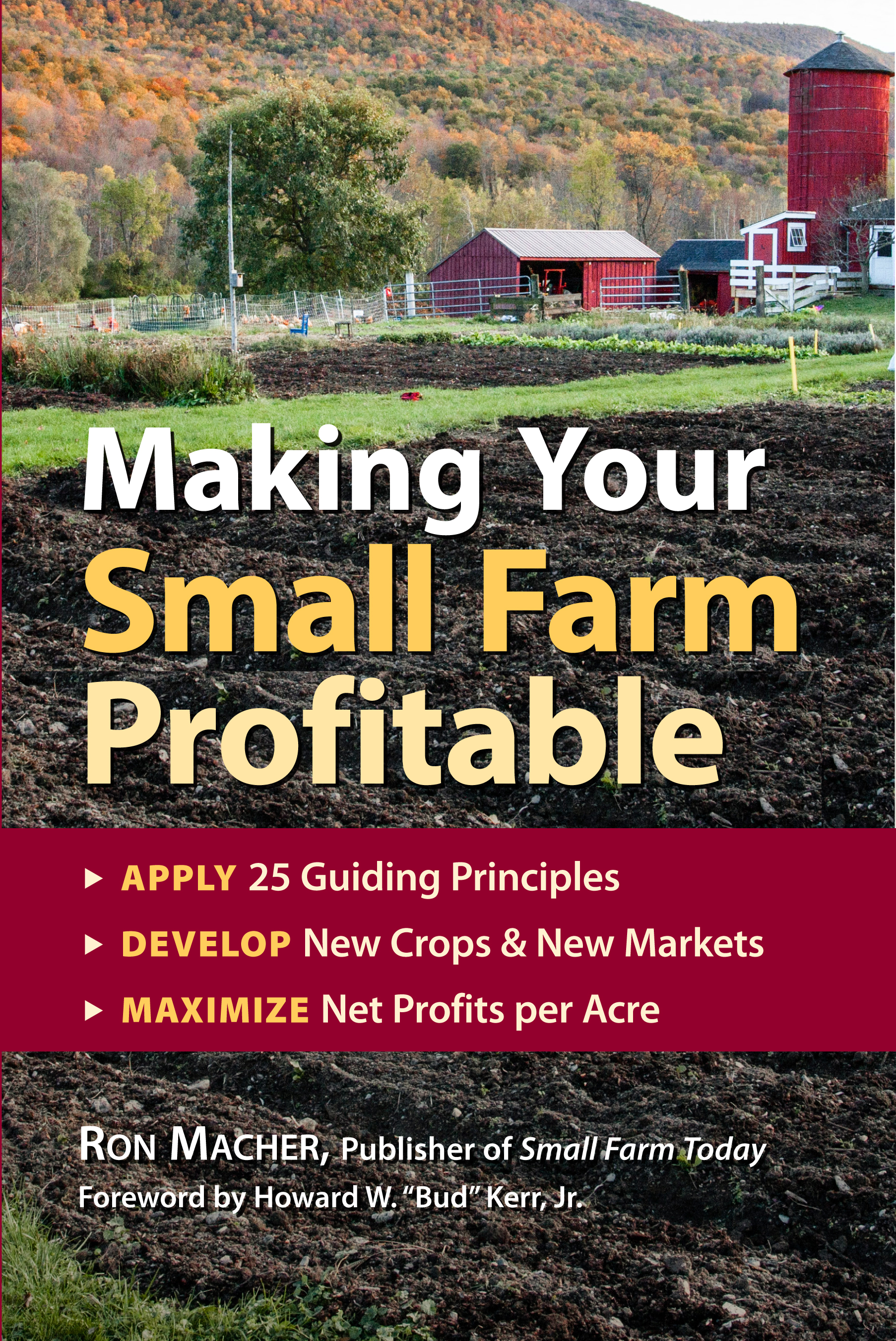 Making Your Small Farm Profitable Apply 25 Guiding Principles/Develop New Crops & New Markets/Maximize Net Profits Per Acre - Ron Macher