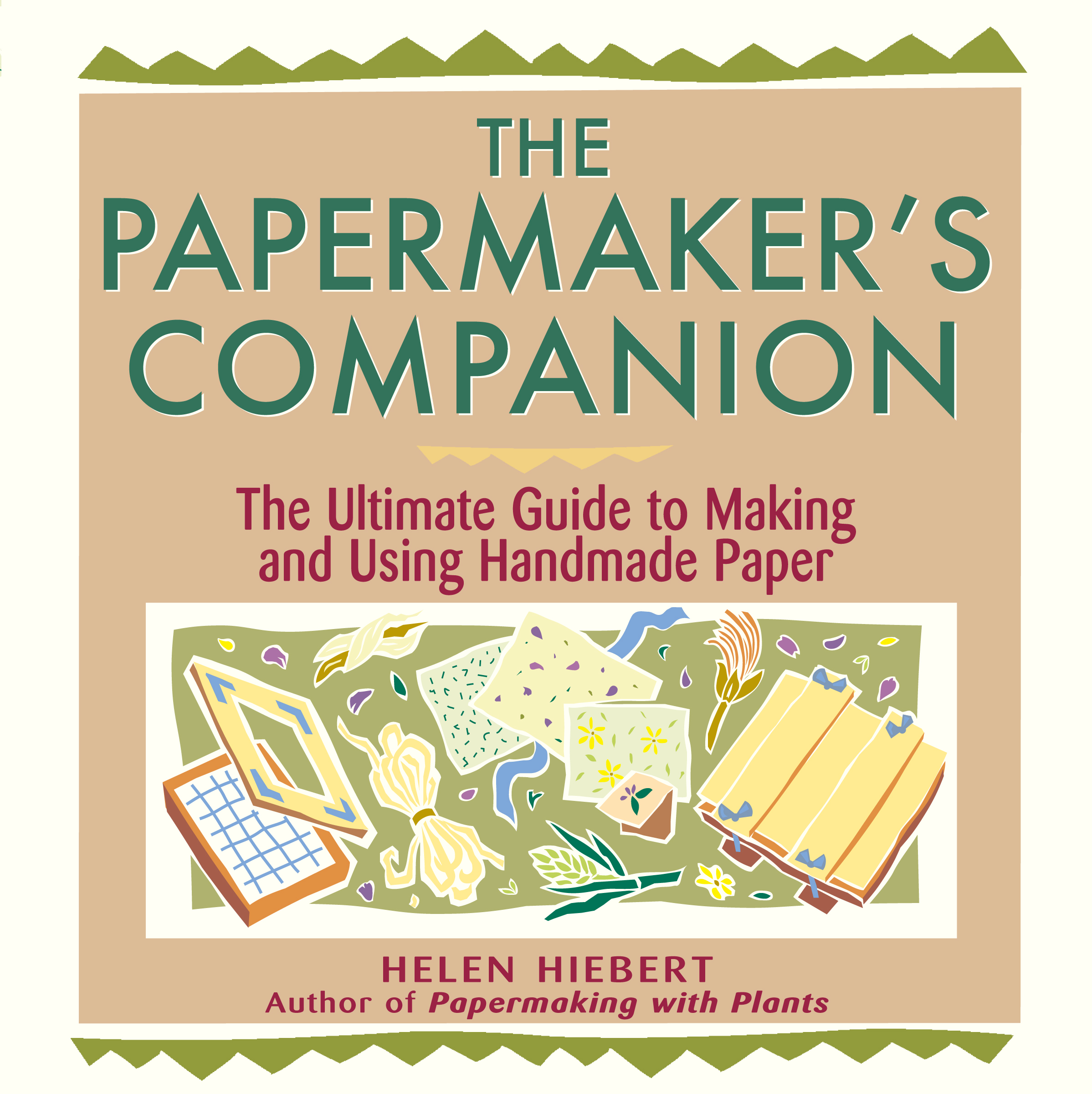 The Papermaker's Companion The Ultimate Guide to Making and Using Handmade Paper - Helen Hiebert