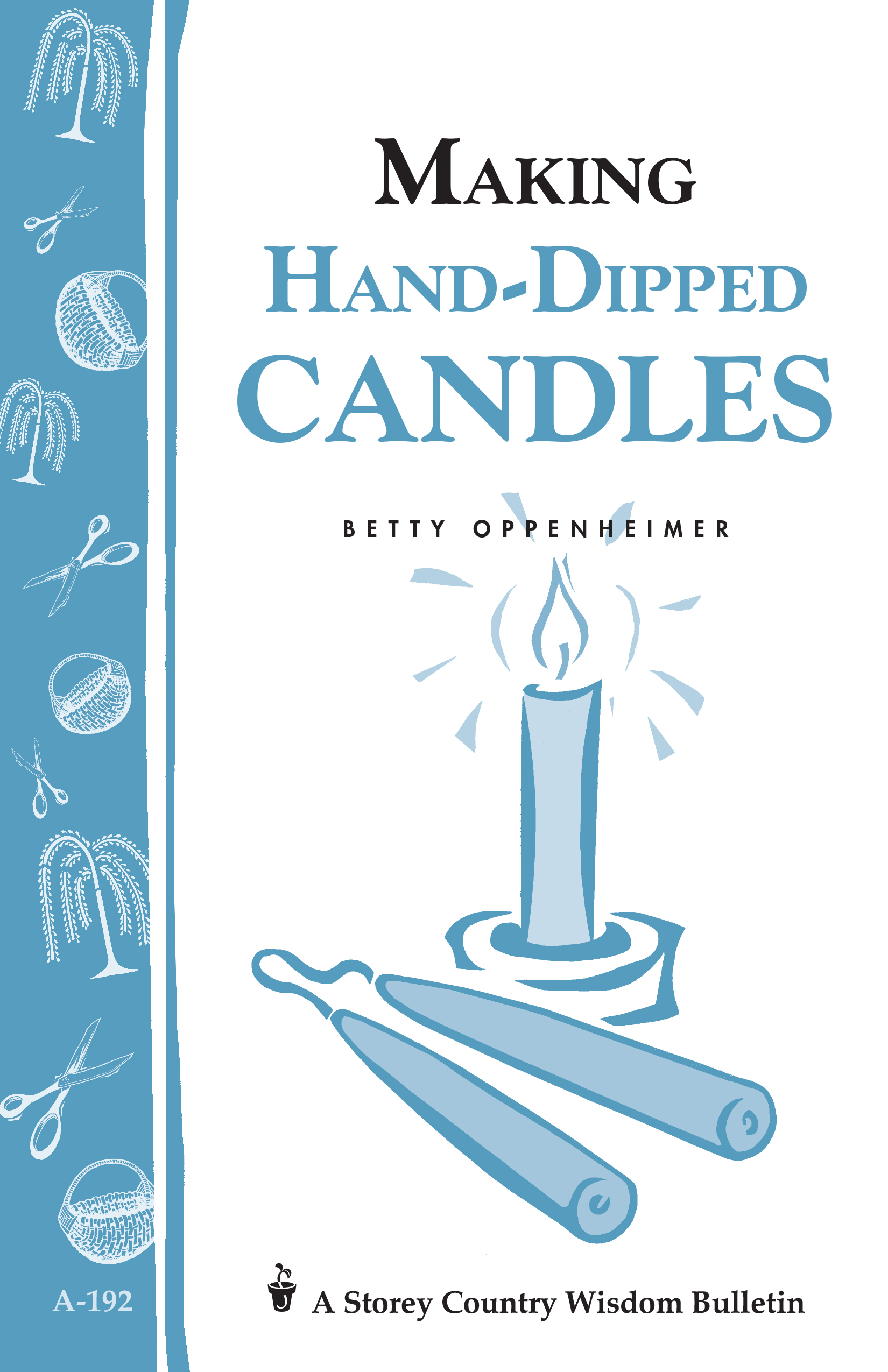 Making Hand-Dipped Candles Storey's Country Wisdom Bulletin A-192 - Betty Oppenheimer