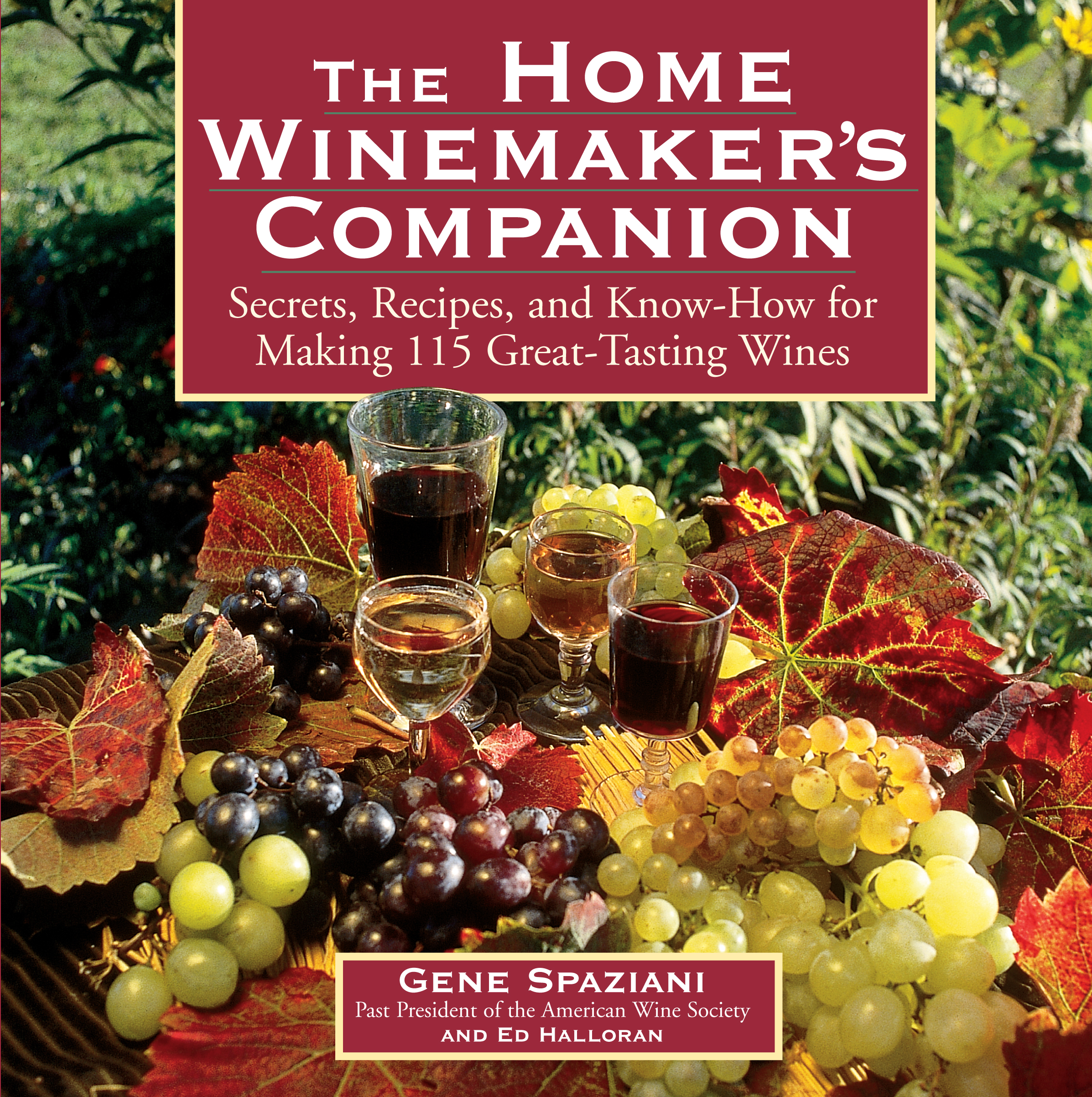 The Home Winemaker's Companion Secrets, Recipes, and Know-How for Making 115 Great-Tasting Wines - Ed Halloran