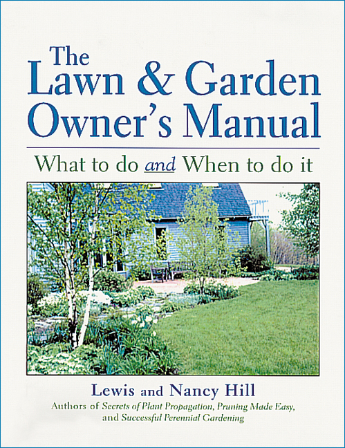 The Lawn & Garden Owner's Manual What to Do and When to Do It - Lewis Hill