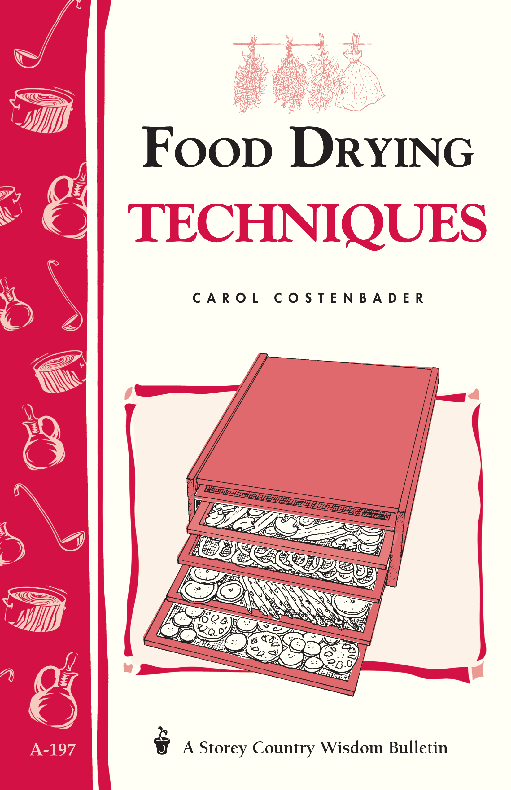 Food Drying Techniques Storey's Country Wisdom Bulletin A-197 - Carol W. Costenbader