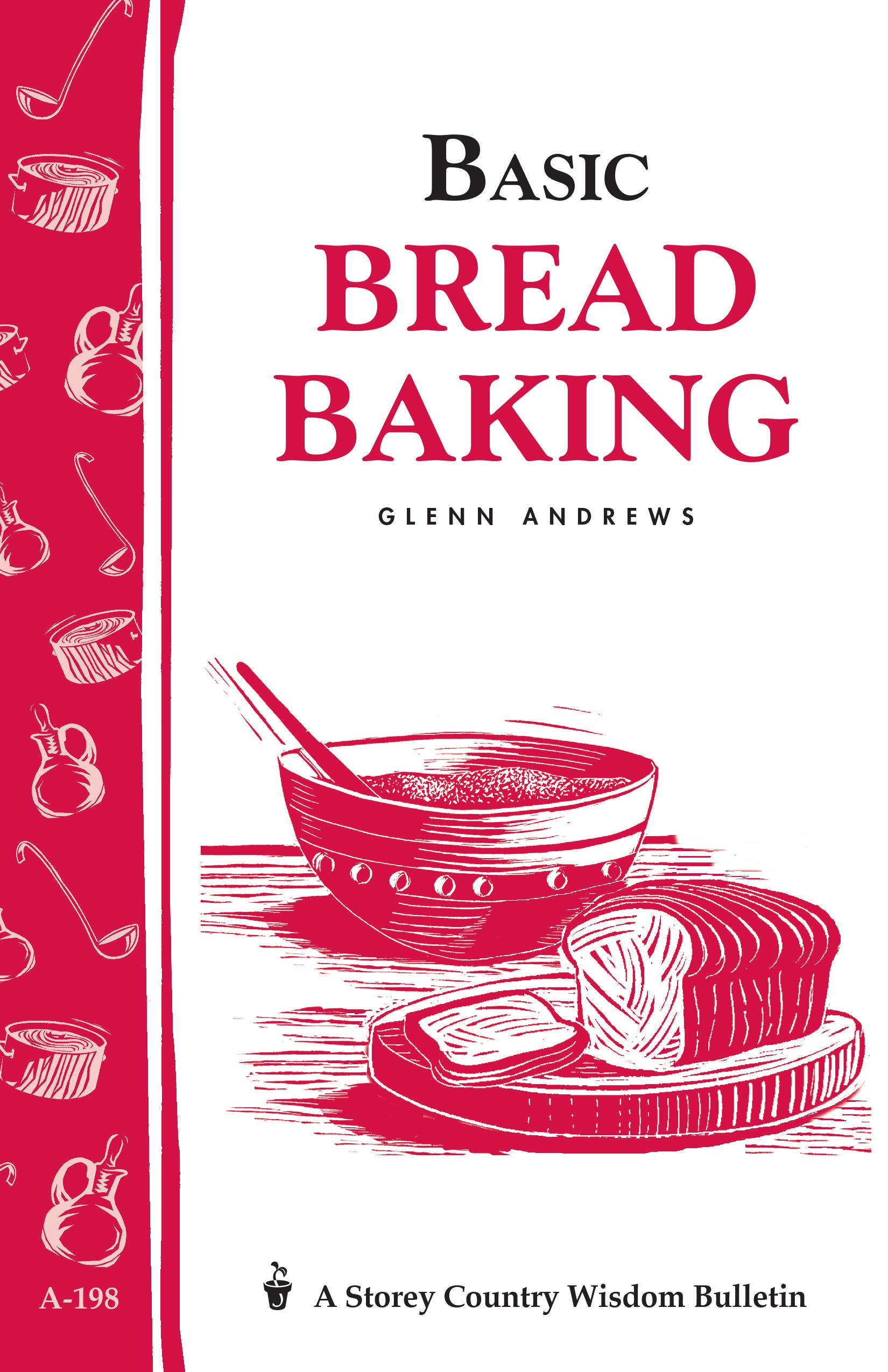 Basic Bread Baking Storey's Country Wisdom Bulletin A-198 - Glenn Andrews