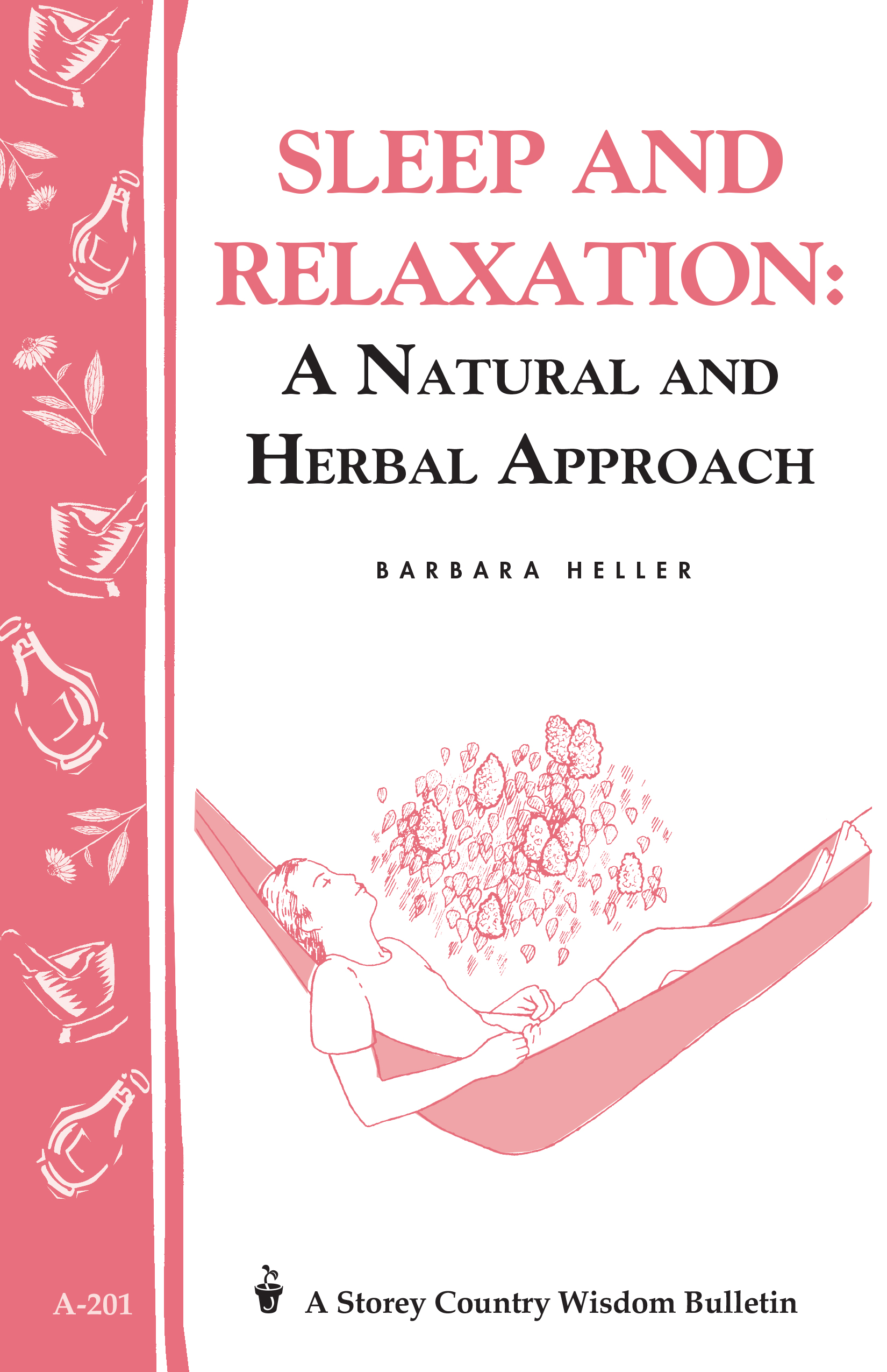 Sleep and Relaxation: A Natural and Herbal Approach Storey's Country Wisdom Bulletin A-201 - Barbara L. Heller