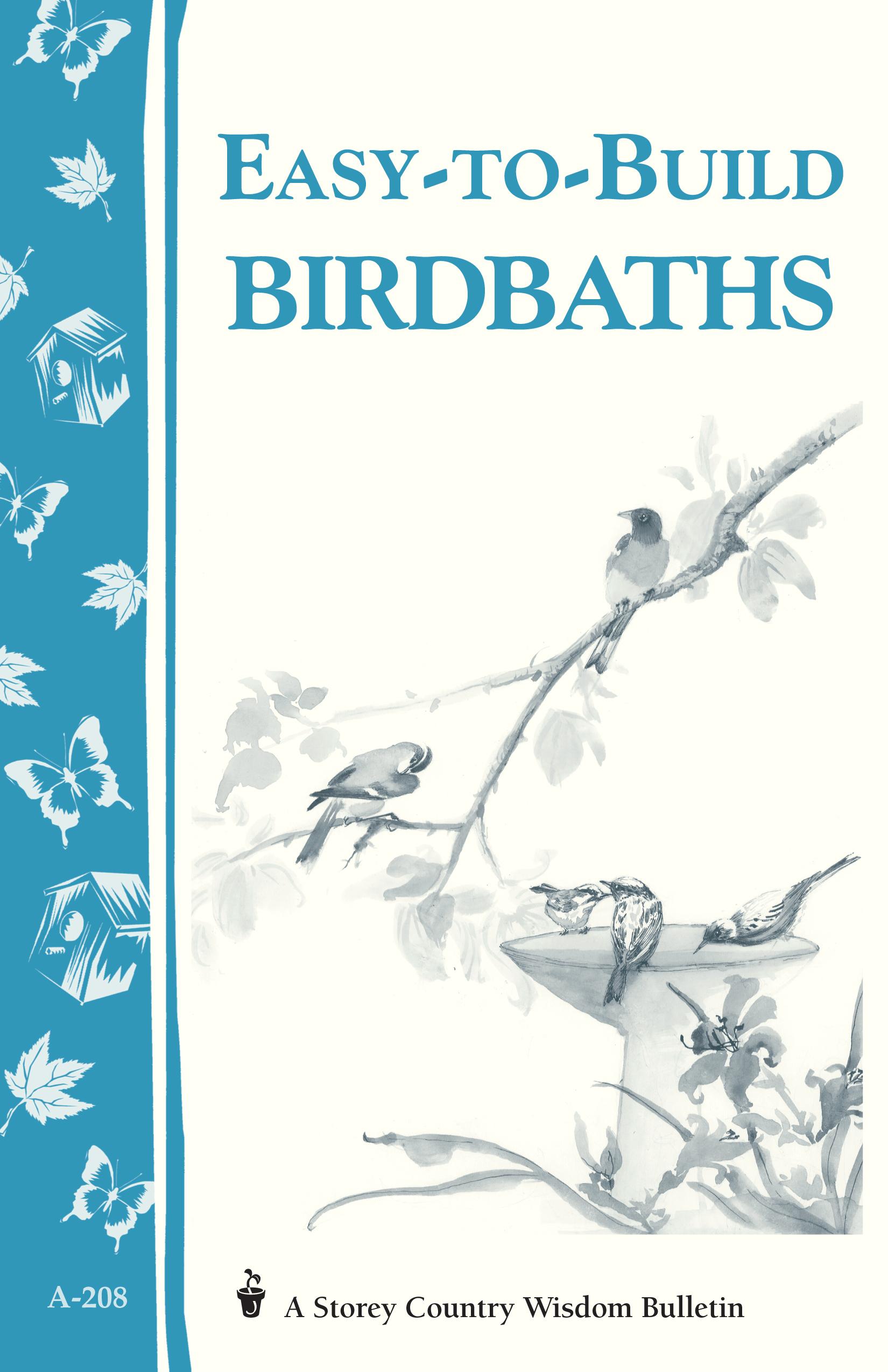 Easy-to-Build Birdbaths Storey's Country Wisdom Bulletin A-208 - Mary Twitchell