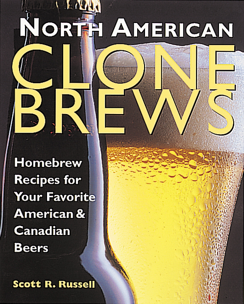 North American Clone Brews Homebrew Recipes for Your Favorite American & Canadian Beers - Scott R. Russell