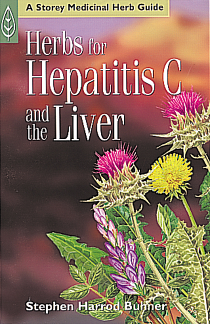 Herbs for Hepatitis C and the Liver  - Stephen Harrod Buhner