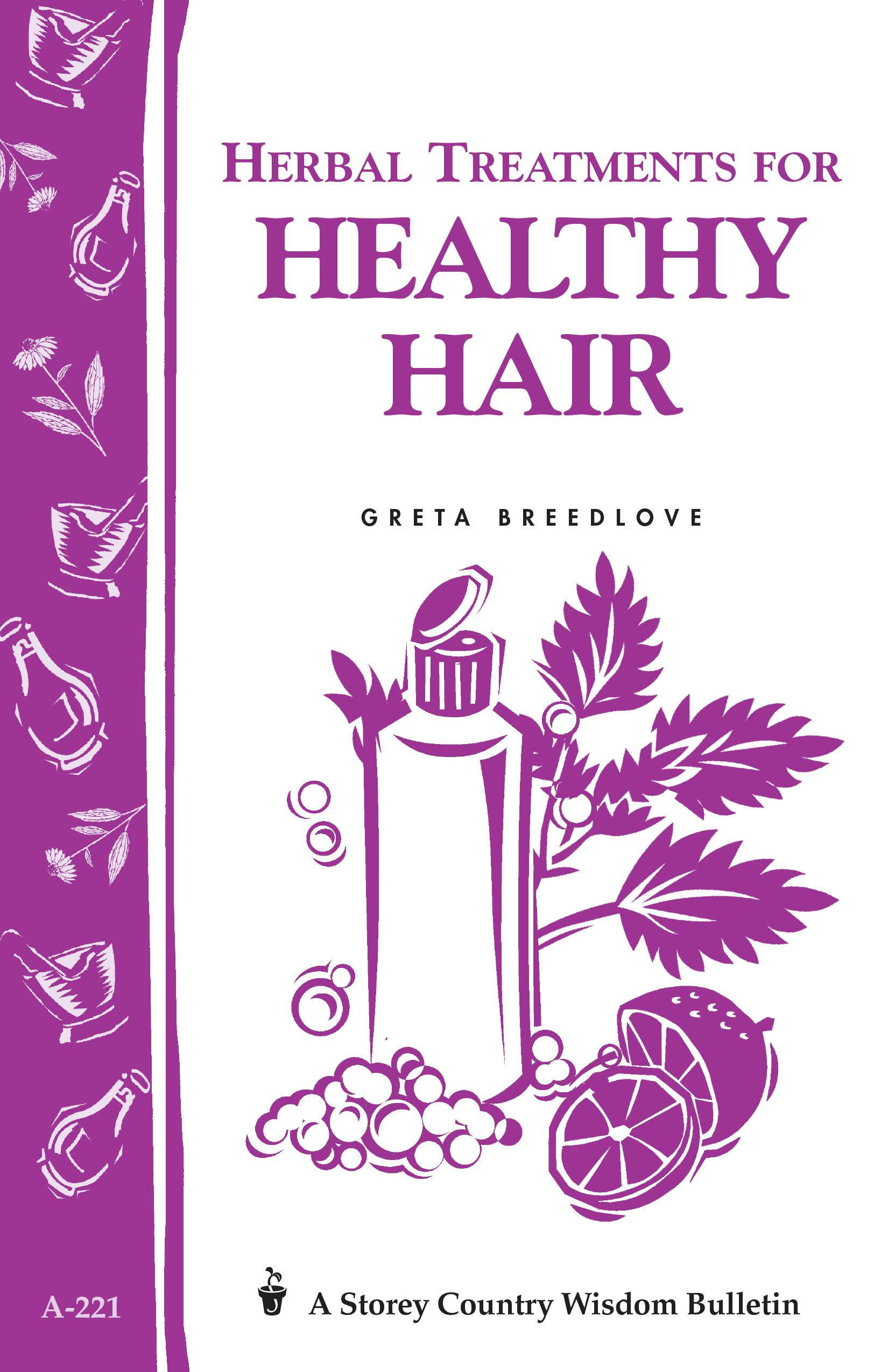 Herbal Treatments for Healthy Hair Storey Country Wisdom Bulletin A-221 - Greta Breedlove