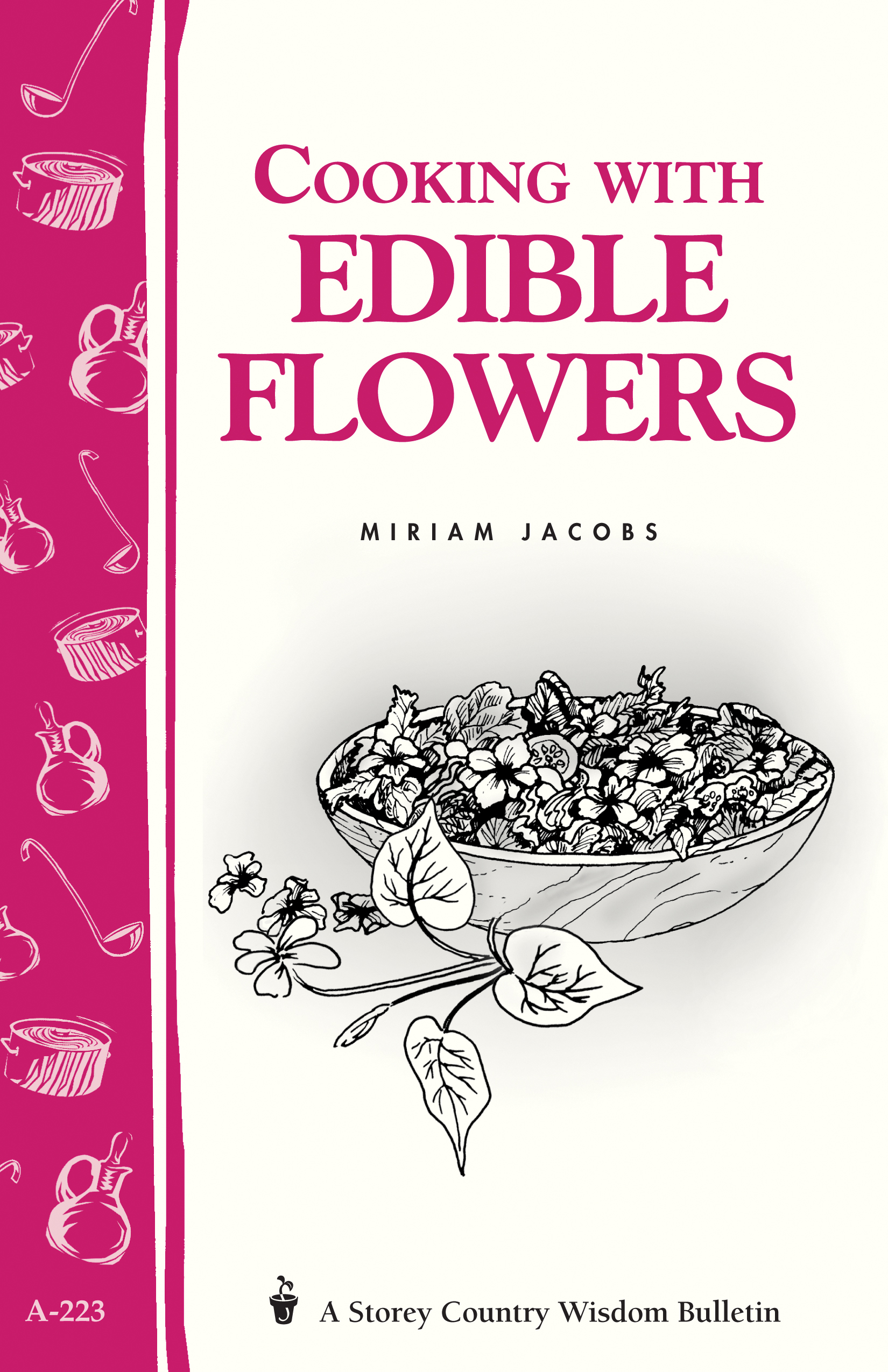 Cooking with Edible Flowers Storey Country Wisdom Bulletin A-223 - Miriam Jacobs