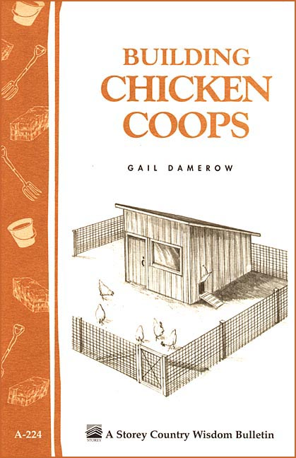 Building Chicken Coops Storey Country Wisdom Bulletin A-224 - Gail Damerow