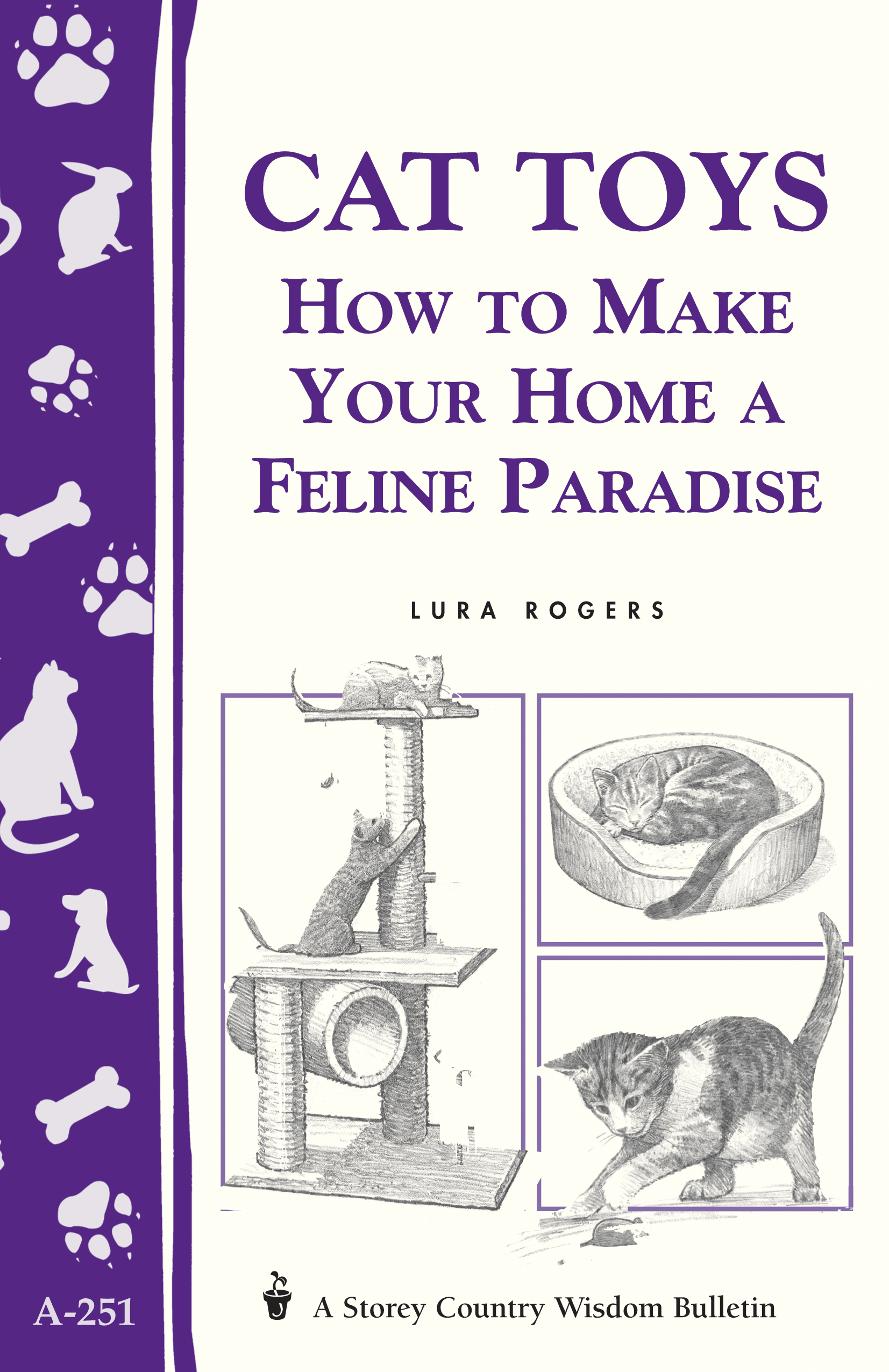 Cat Toys How to Make Your Home a Feline Paradise/Storey's Country Wisdom Bulletin A-251 - Lura Rogers
