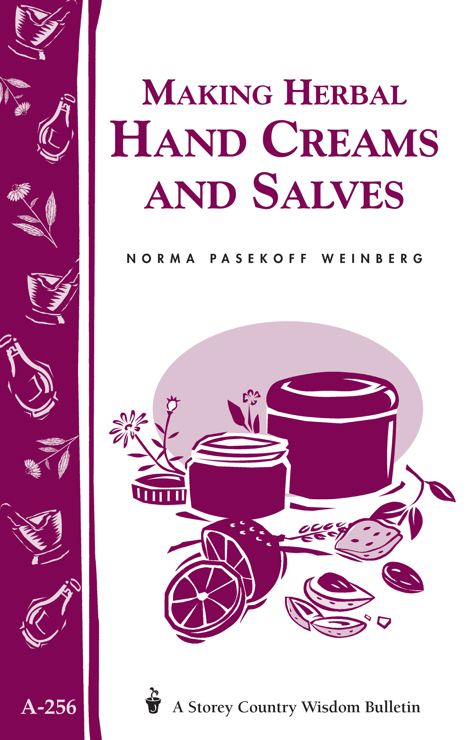 Making Herbal Hand Creams and Salves Storey's Country Wisdom Bulletin A-256 - Norma Pasekoff Weinberg
