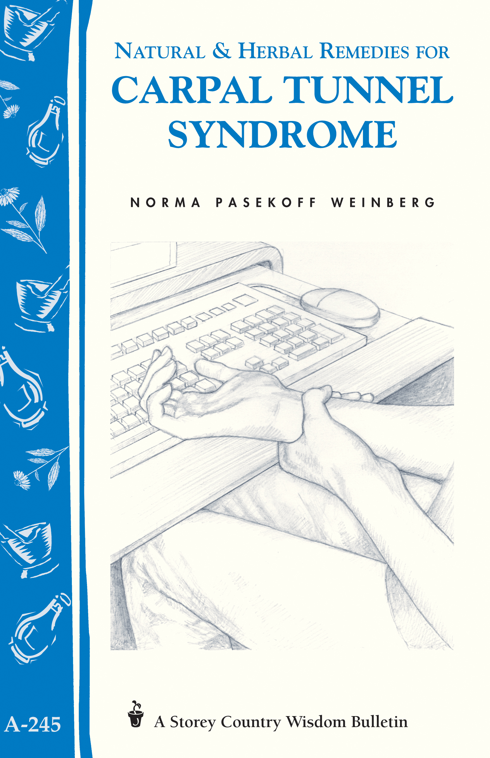 Natural & Herbal Remedies for Carpal Tunnel Syndrome Storey Country Wisdom Bulletin A-245 - Norma Pasekoff Weinberg