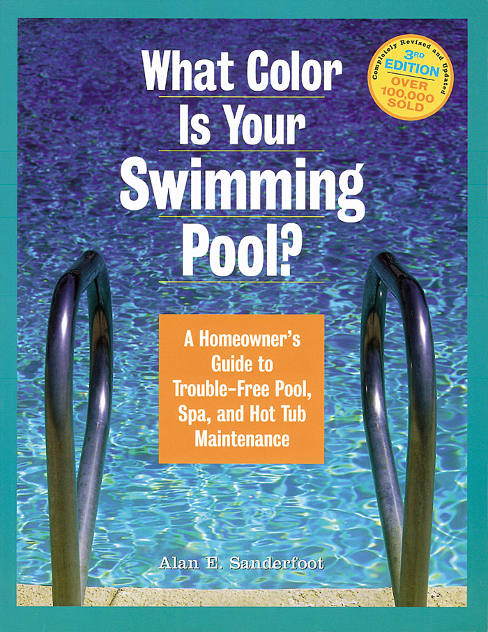 What Color Is Your Swimming Pool? A Homeowner's Guide to Trouble-Free Pool, Spa, and Hot Tub Maintenance - Alan Sanderfoot