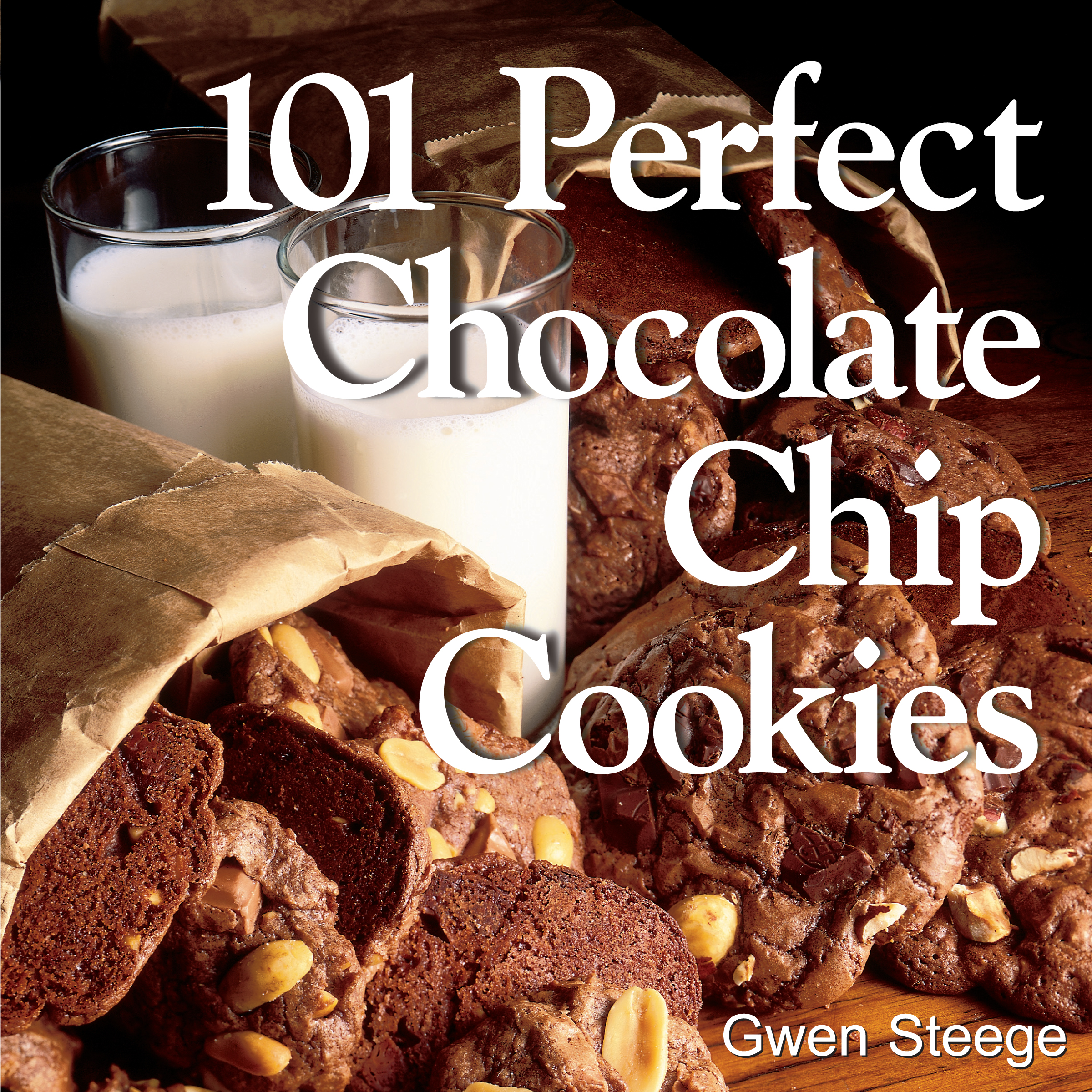 101 Perfect Chocolate Chip Cookies 101 Melt-in-Your-Mouth Recipes - Gwen W. Steege
